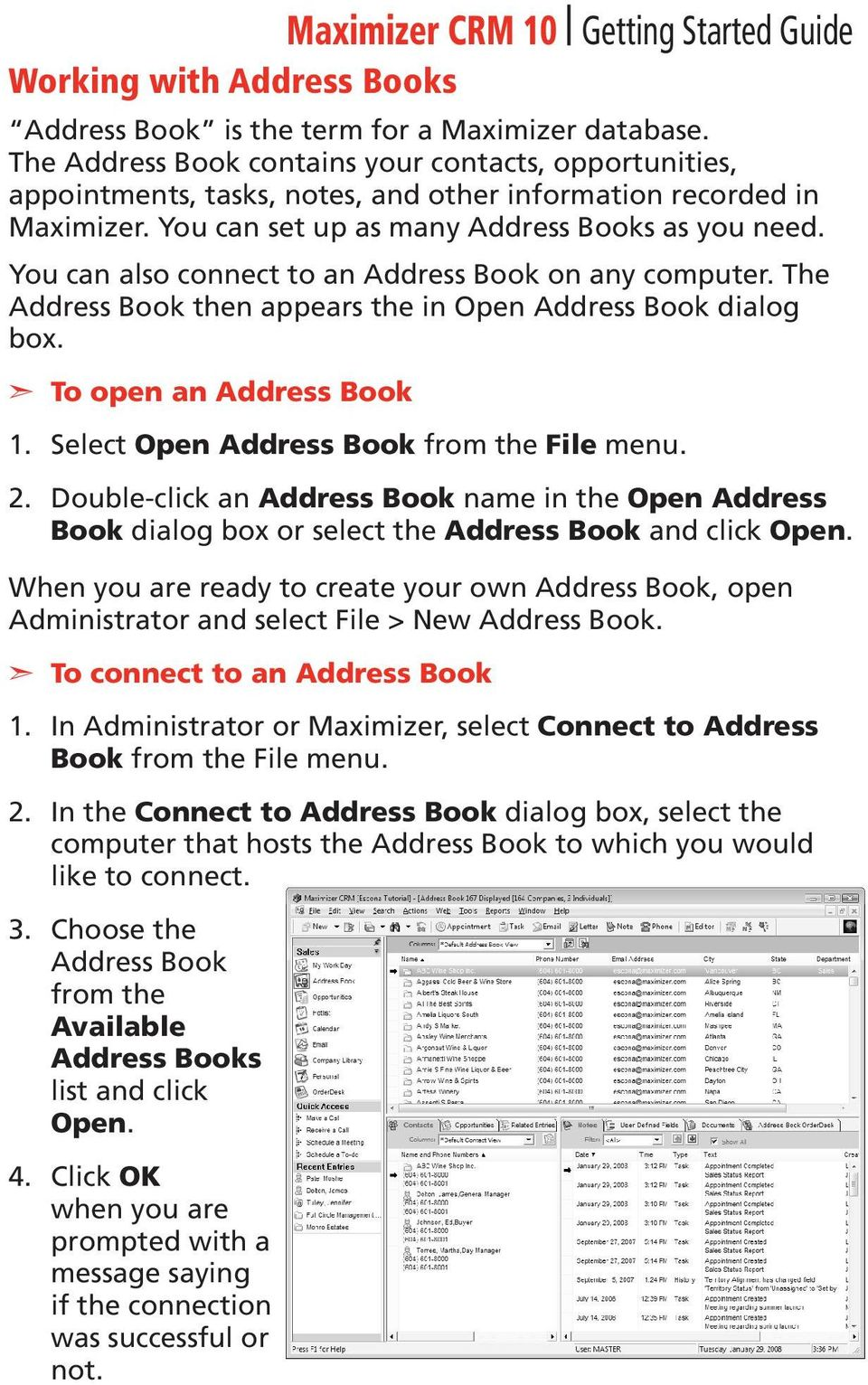 You can also connect to an Address Book on any computer. The Address Book then appears the in Open Address Book dialog box. 1. 2. To open an Address Book Select Open Address Book from the File menu.