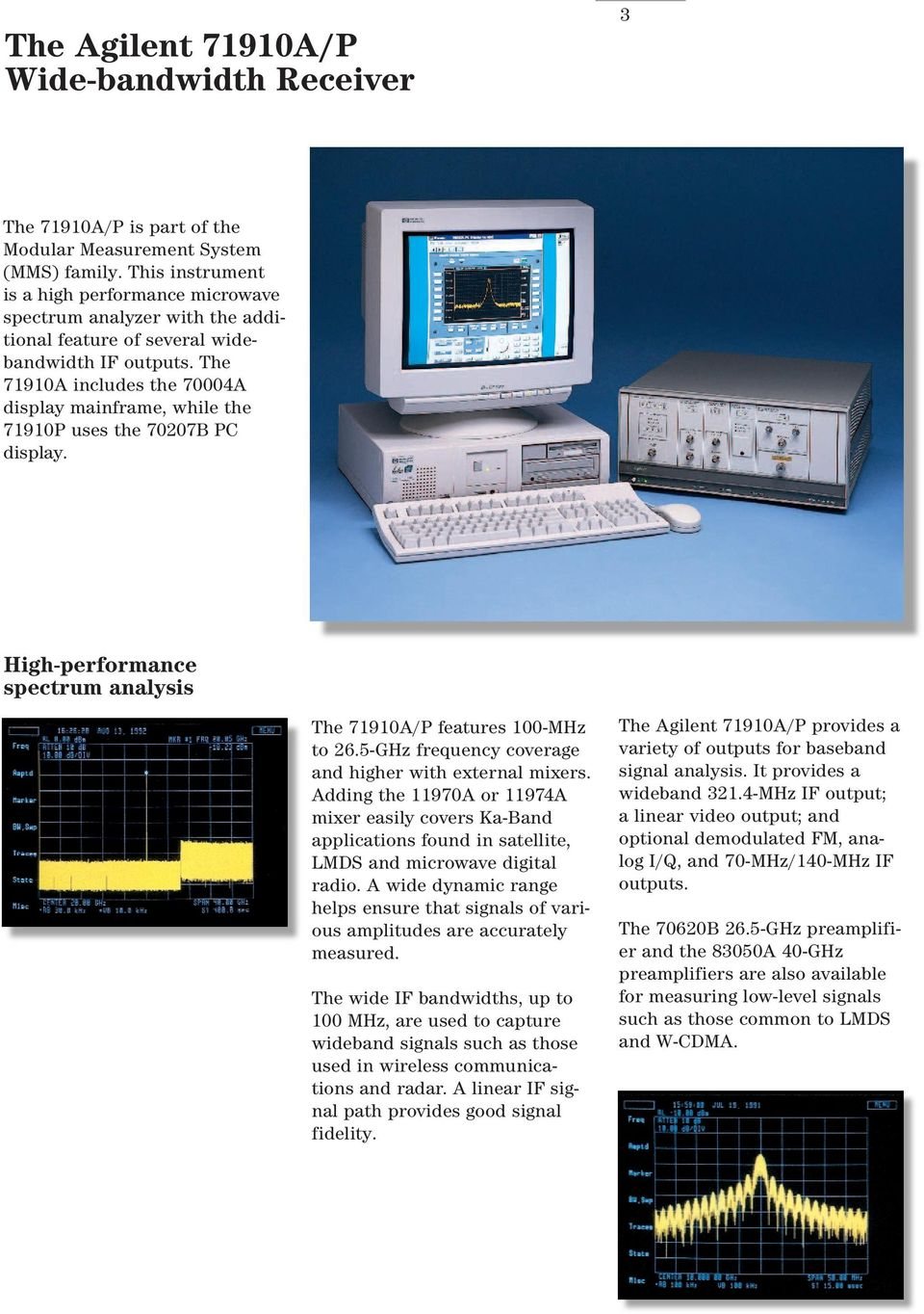 The 71910A includes the 70004A display mainframe, while the 71910P uses the 70207B PC display. High-performance spectrum analysis The 71910A/P features 100-MHz to 26.