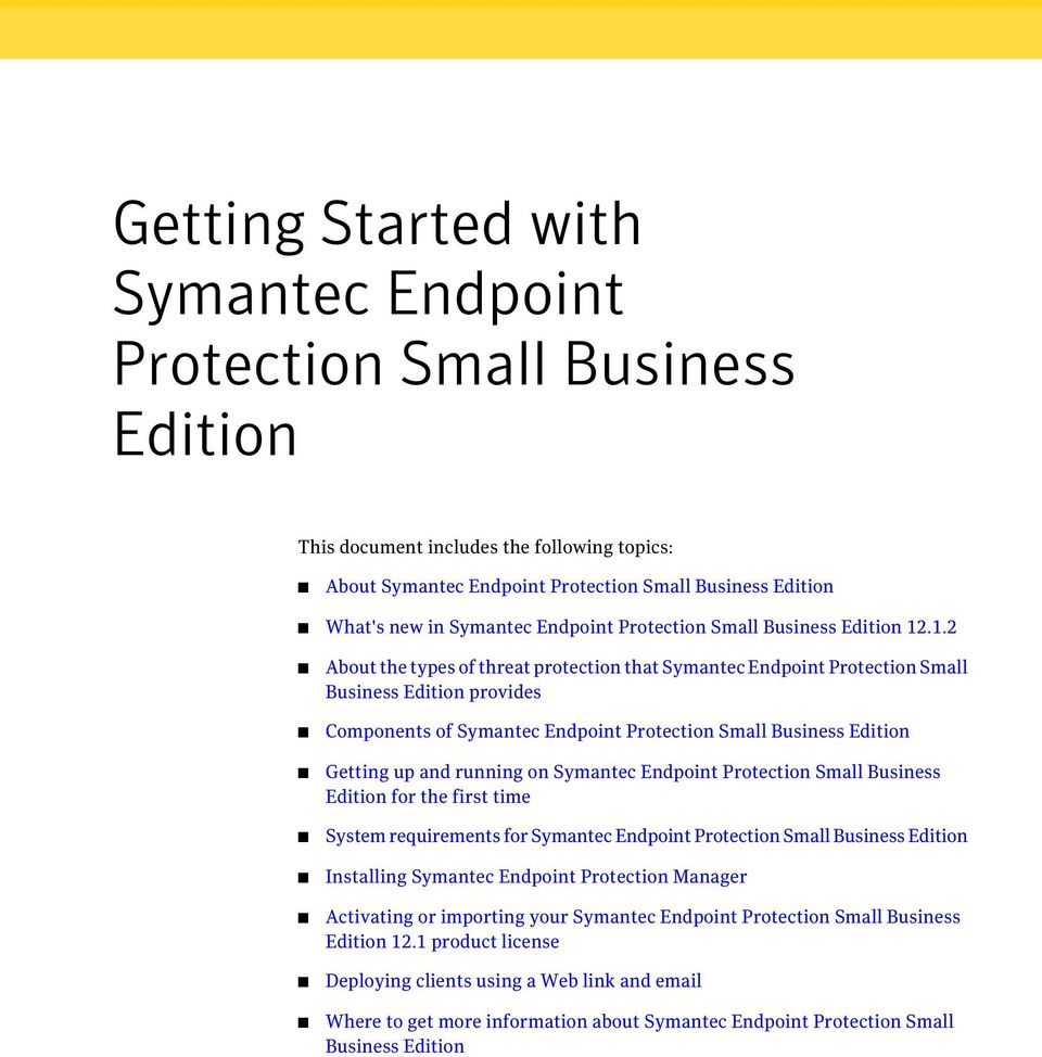 .1.2 About the types of threat protection that Symantec Endpoint Protection Small Business Edition provides Components of Symantec Endpoint Protection Small Business Edition Getting up and running on