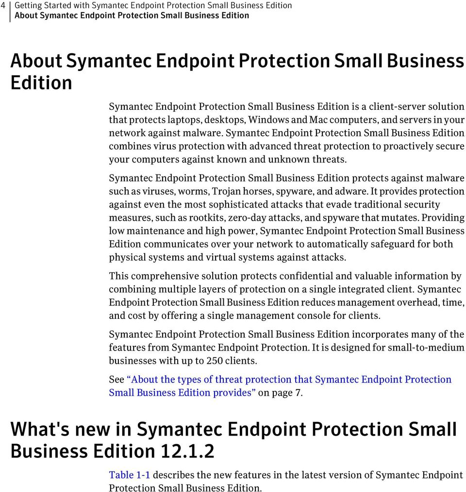Symantec Endpoint Protection Small Business Edition combines virus protection with advanced threat protection to proactively secure your computers against known and unknown threats.