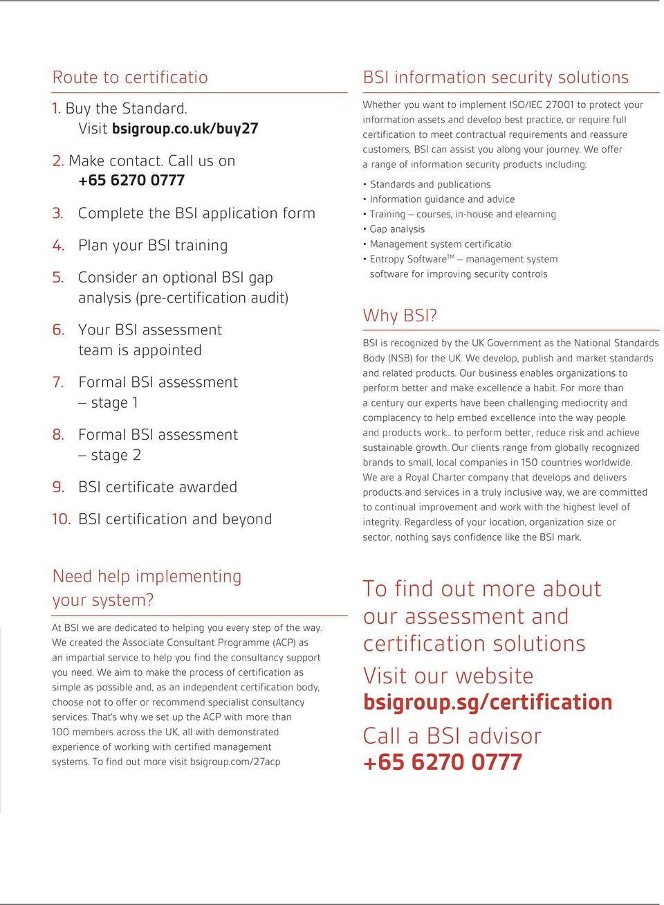 BSI certificate awarded 10. BSI certification and beyond Need help implementing your system? At BSI we are dedicated to helping you every step of the way.