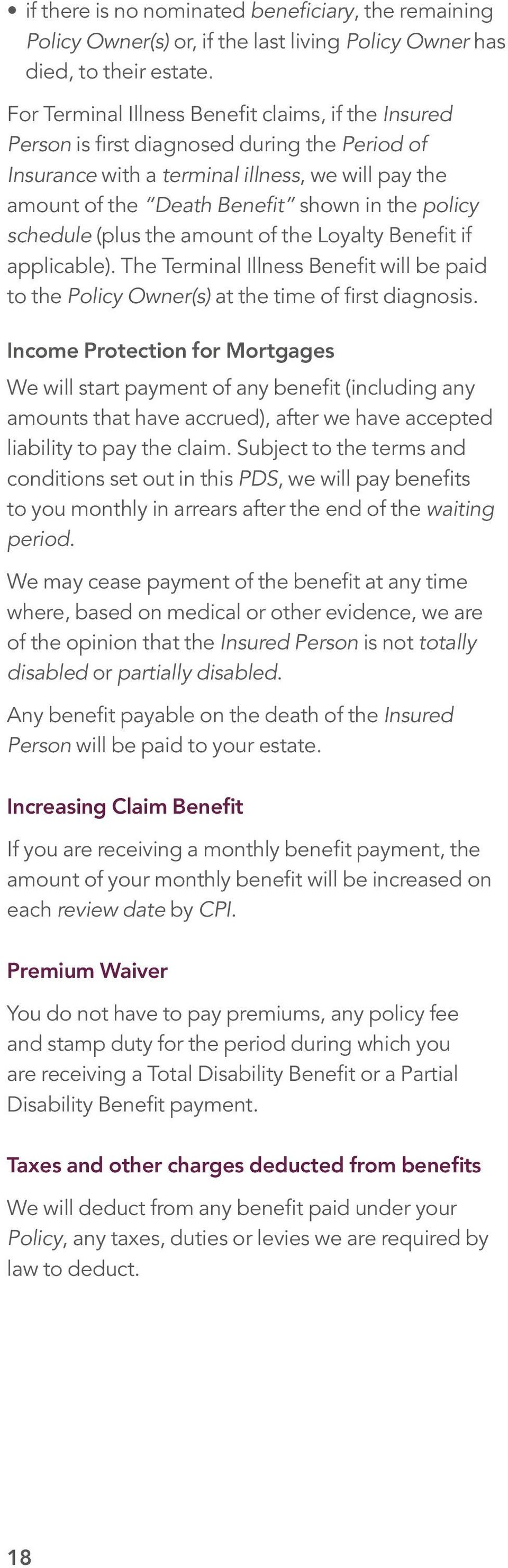 schedule (plus the amount of the Loyalty Benefit if applicable). The Terminal Illness Benefit will be paid to the Policy Owner(s) at the time of first diagnosis.