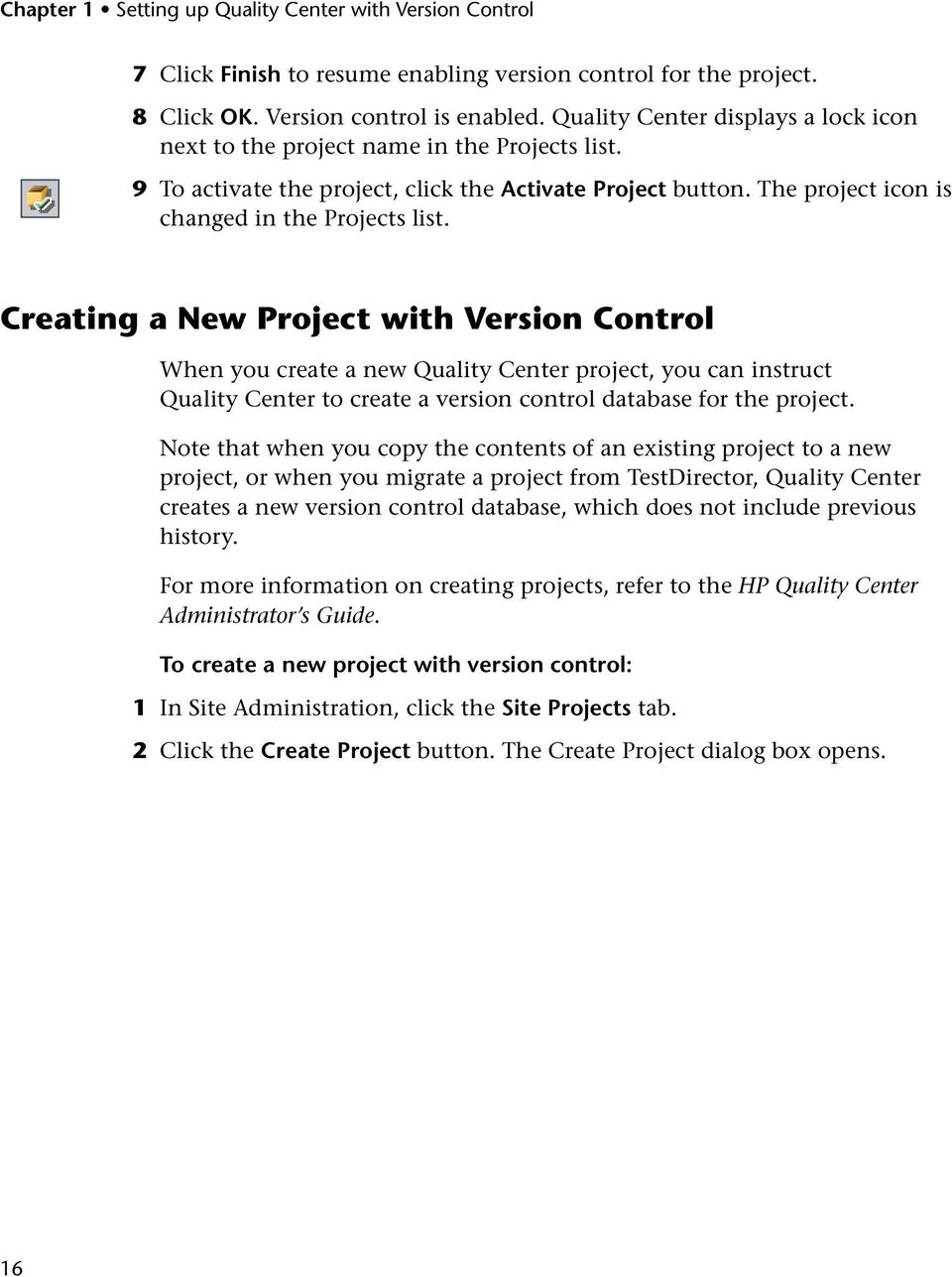 Creating a New Project with Version Control When you create a new Quality Center project, you can instruct Quality Center to create a version control database for the project.