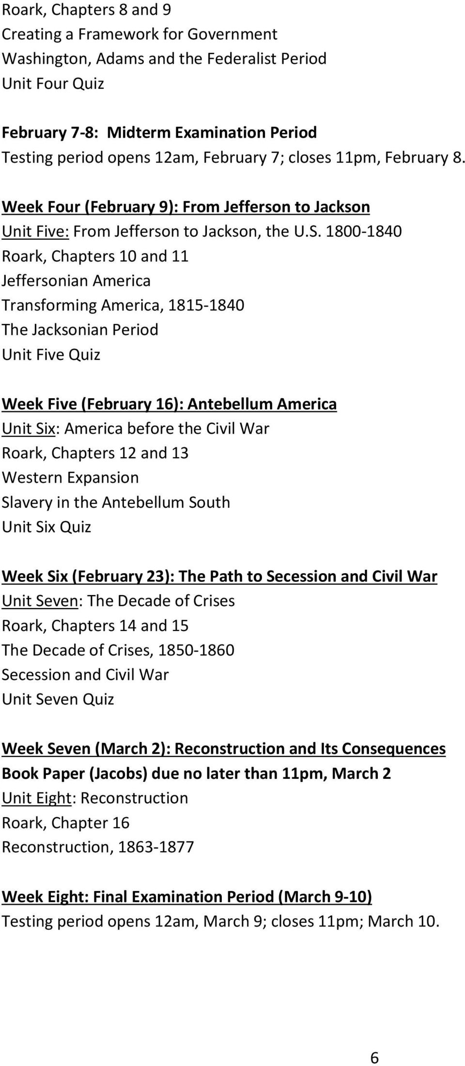 1800-1840 Roark, Chapters 10 and 11 Jeffersonian America Transforming America, 1815-1840 The Jacksonian Period Unit Five Quiz Week Five (February 16): Antebellum America Unit Six: America before the
