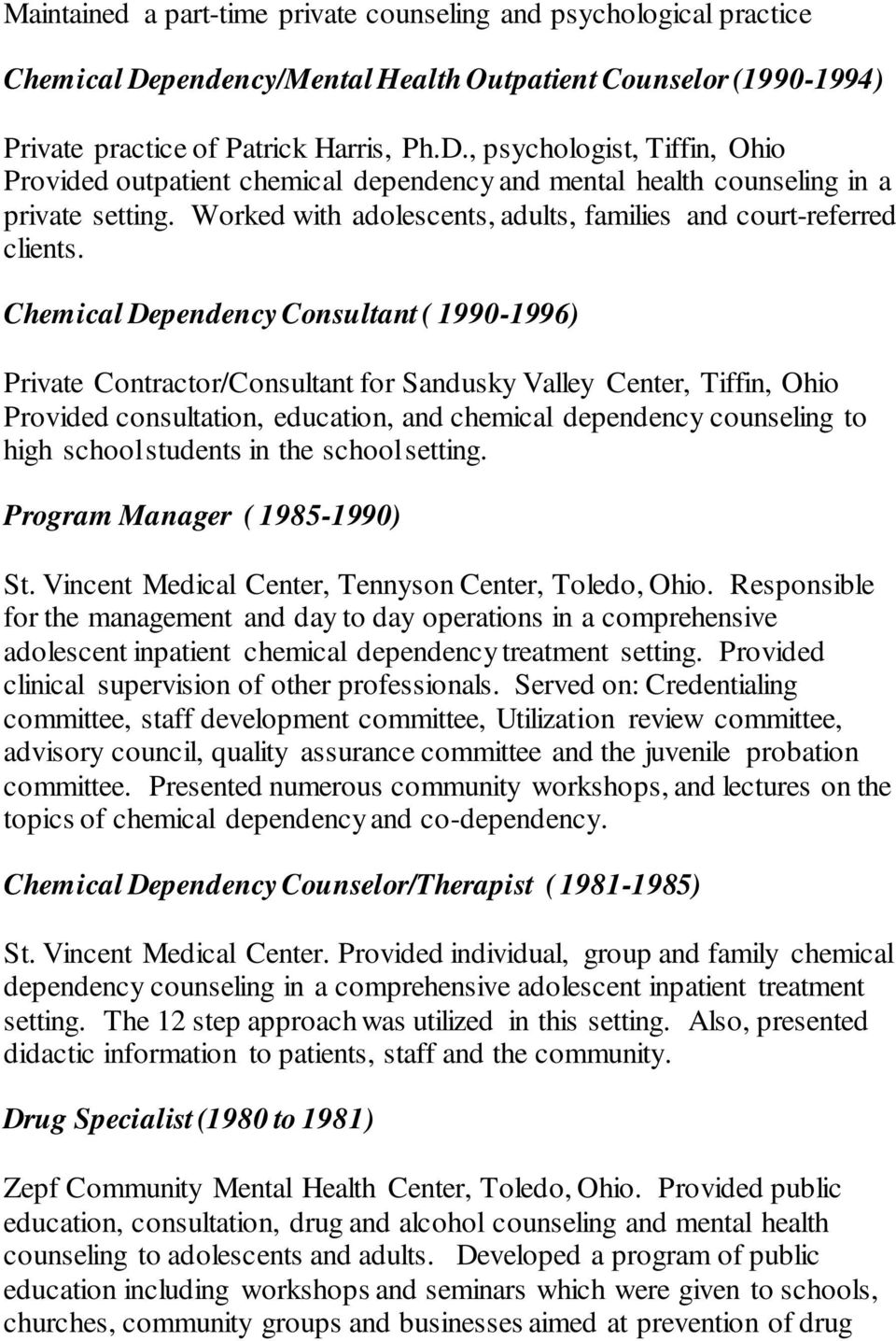 Chemical Dependency Consultant ( 1990-1996) Private Contractor/Consultant for Sandusky Valley Center, Tiffin, Ohio Provided consultation, education, and chemical dependency counseling to high school