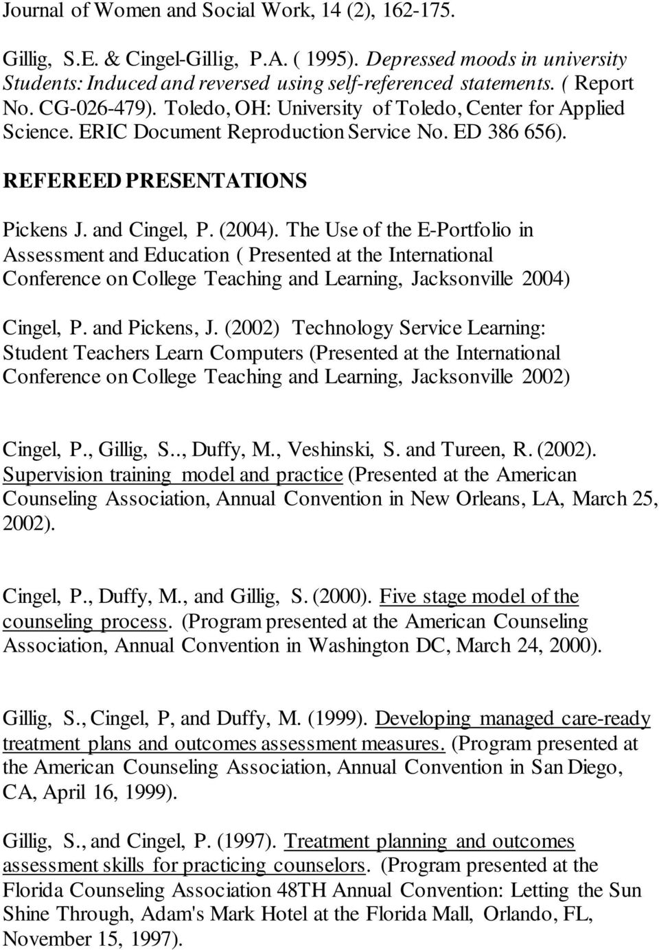 The Use of the E-Portfolio in Assessment and Education ( Presented at the International Conference on College Teaching and Learning, Jacksonville 2004) Cingel, P. and Pickens, J.
