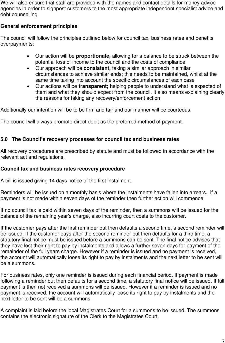 General enforcement principles The council will follow the principles outlined below for council tax, business rates and benefits overpayments: Our action will be proportionate, allowing for a