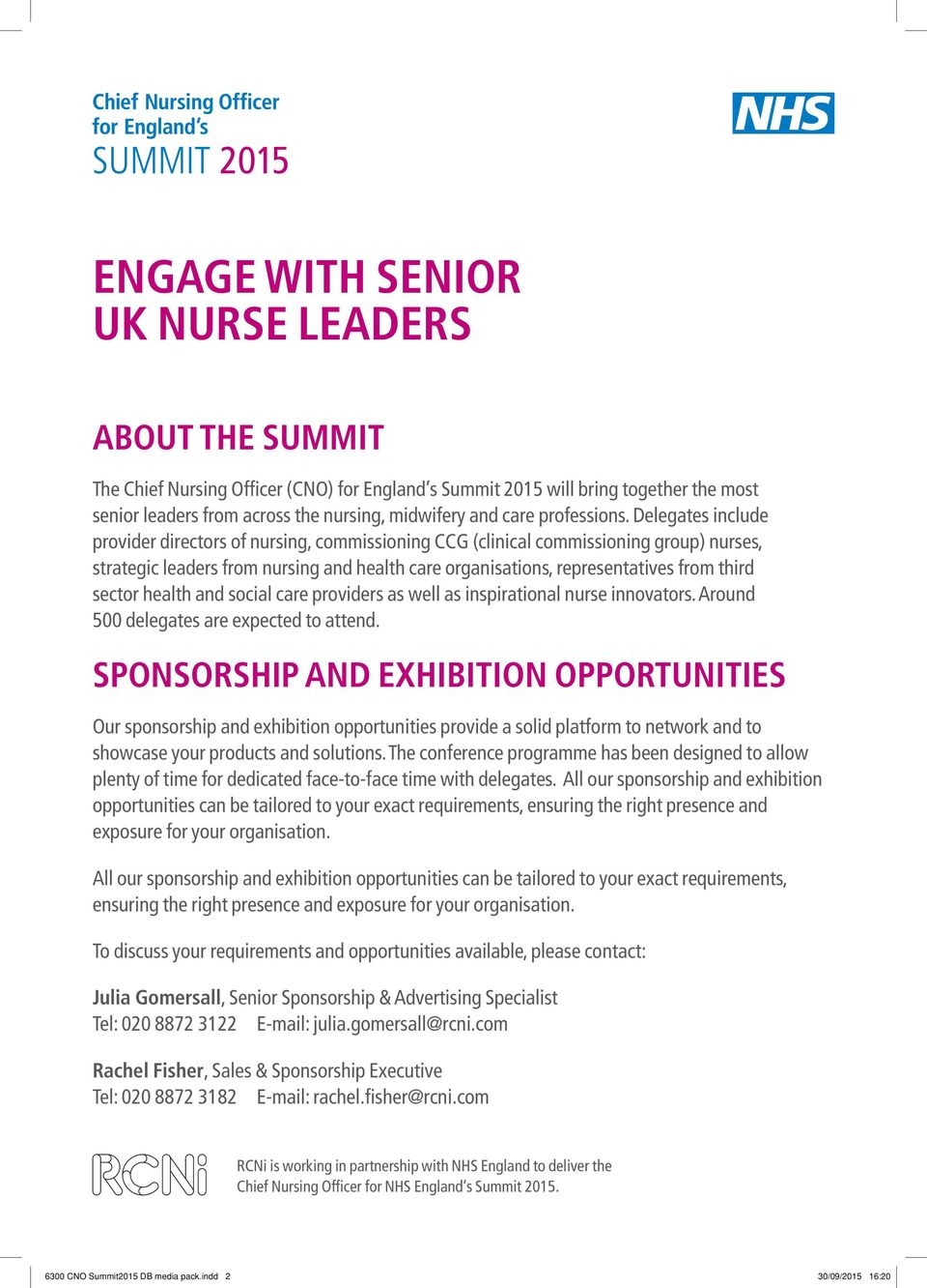 Delegates include provider directors of nursing, commissioning CCG (clinical commissioning group) nurses, strategic leaders from nursing and health care organisations, representatives from third