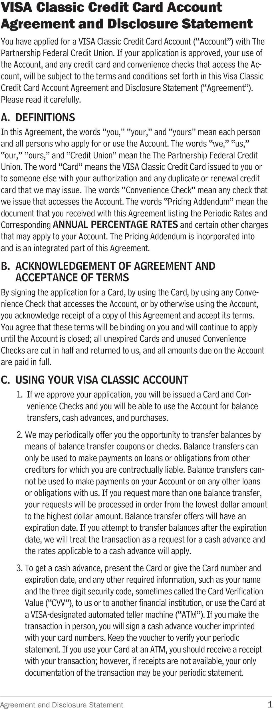 Classic Credit Card Account ( Agreement ). Please read it carefully. A. DEFINITIONS In this Agreement, the words you, your, and yours mean each person and all persons who apply for or use the Account.