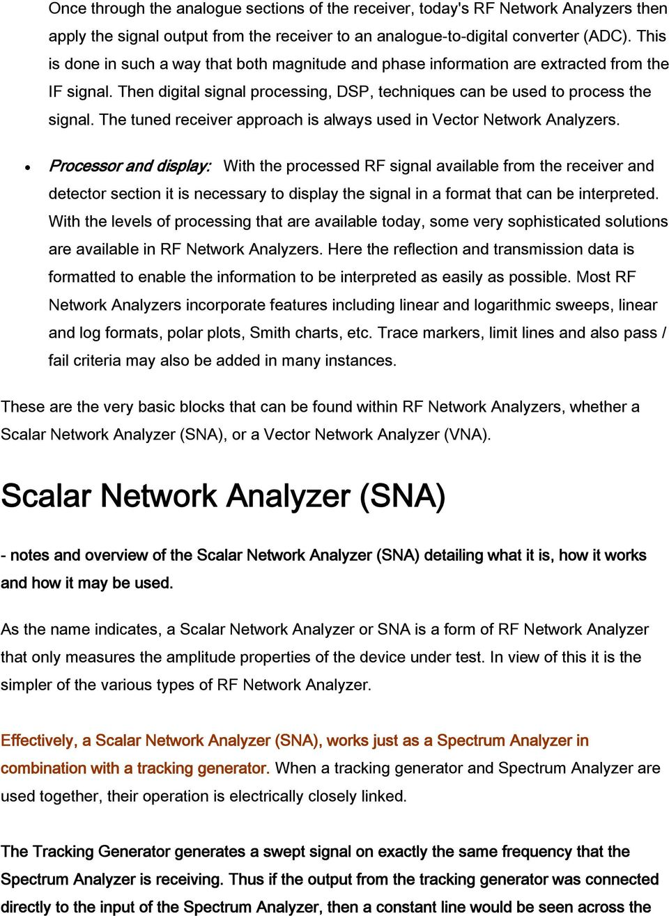 The tuned receiver approach is always used in Vector Network Analyzers.