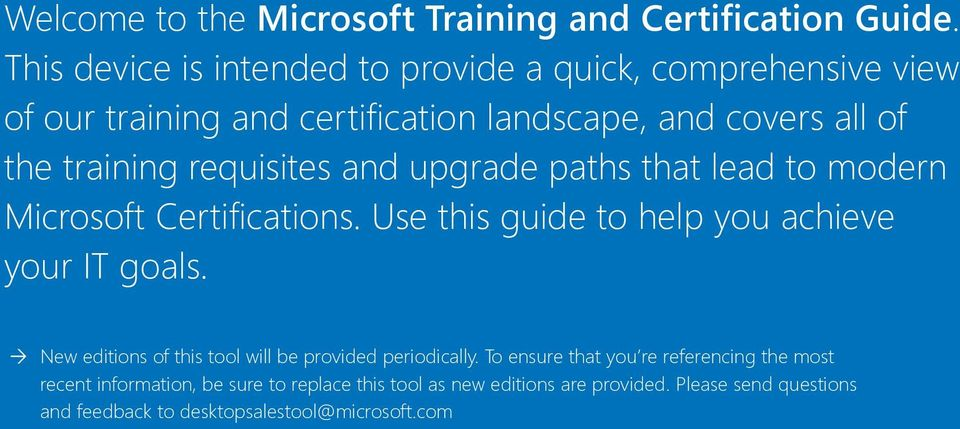 requisites and upgrade paths that lead to modern Microsoft Certifications. Use this guide to help you achieve your IT goals.