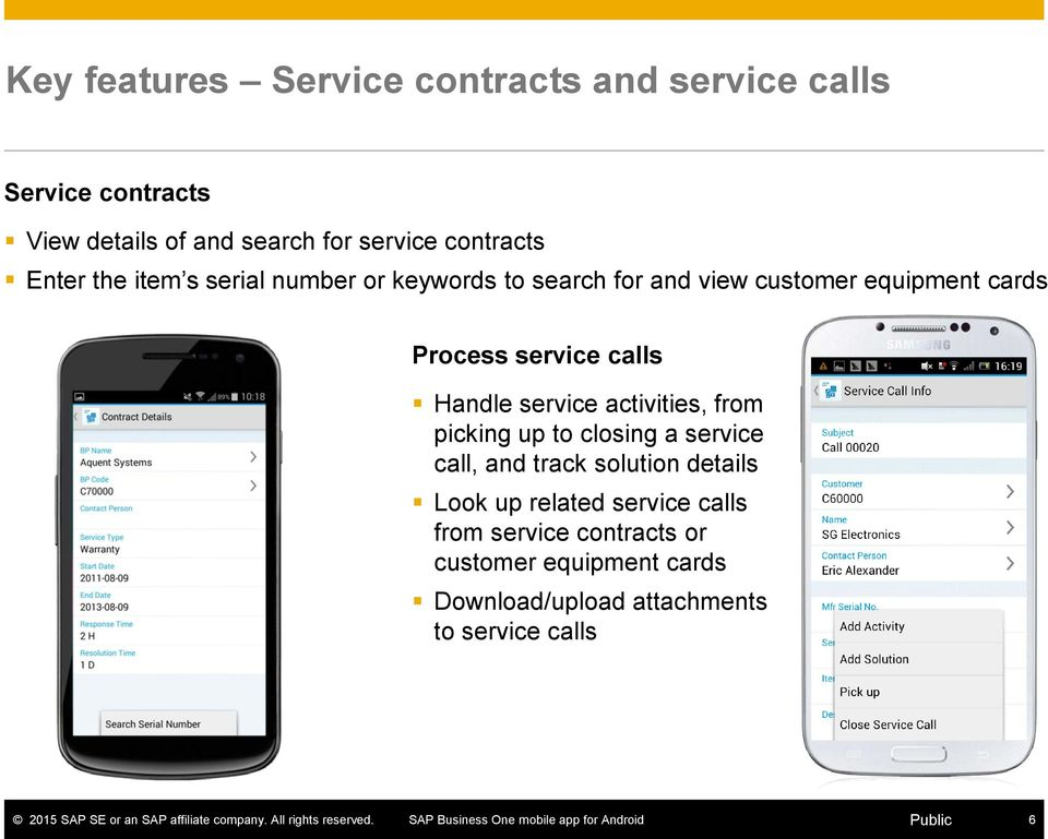 service calls Handle service activities, from picking up to closing a service call, and track solution details
