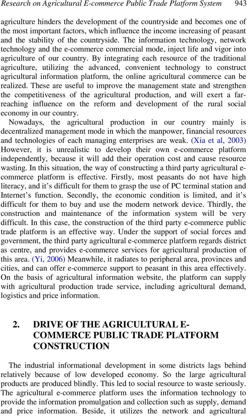 By integrating each resource of the traditional agriculture, utilizing the advanced, convenient technology to construct agricultural information platform, the online agricultural commerce can be
