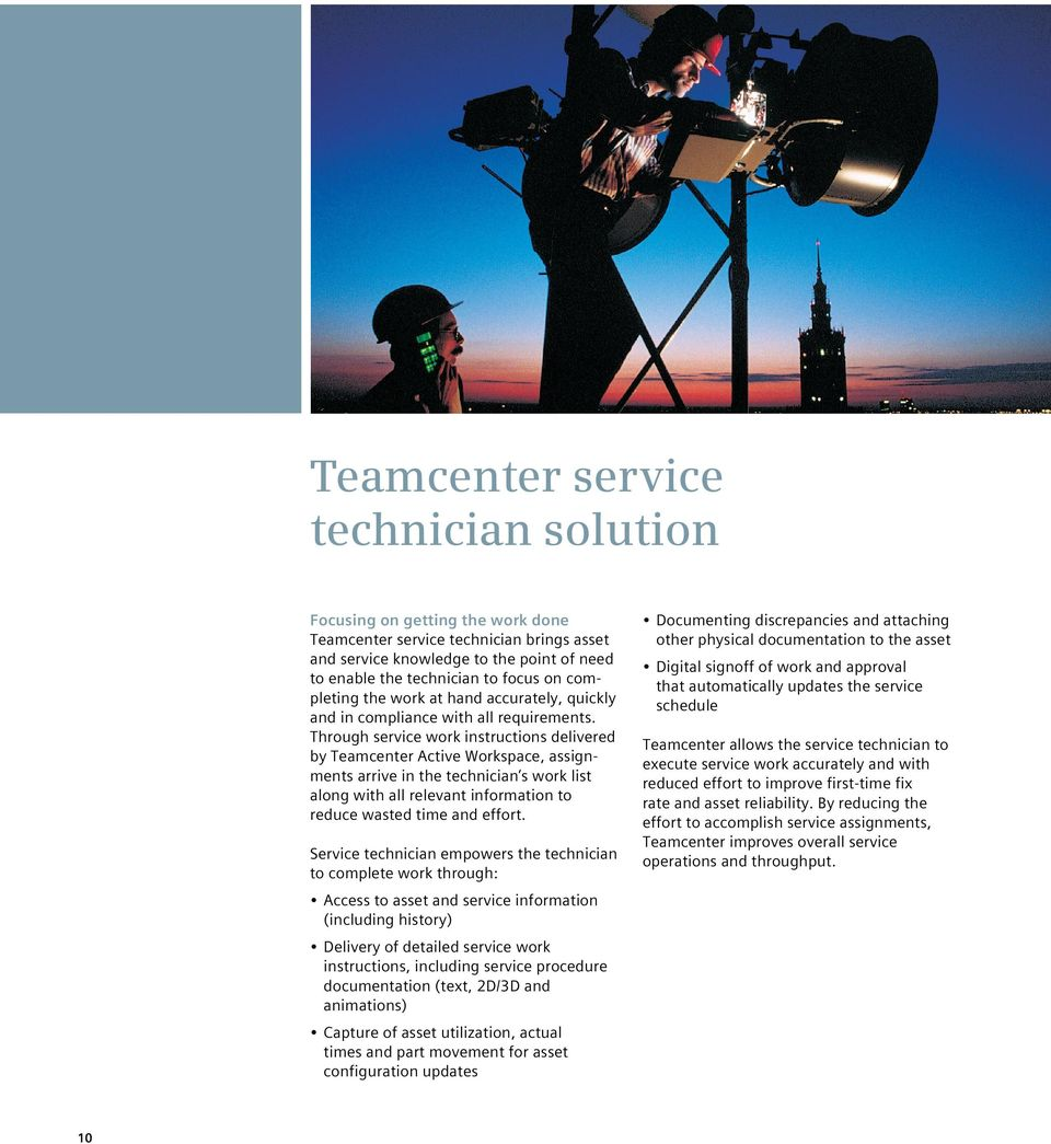 Through service work instructions delivered by Teamcenter Active Workspace, assignments arrive in the technician s work list along with all relevant information to reduce wasted time and effort.
