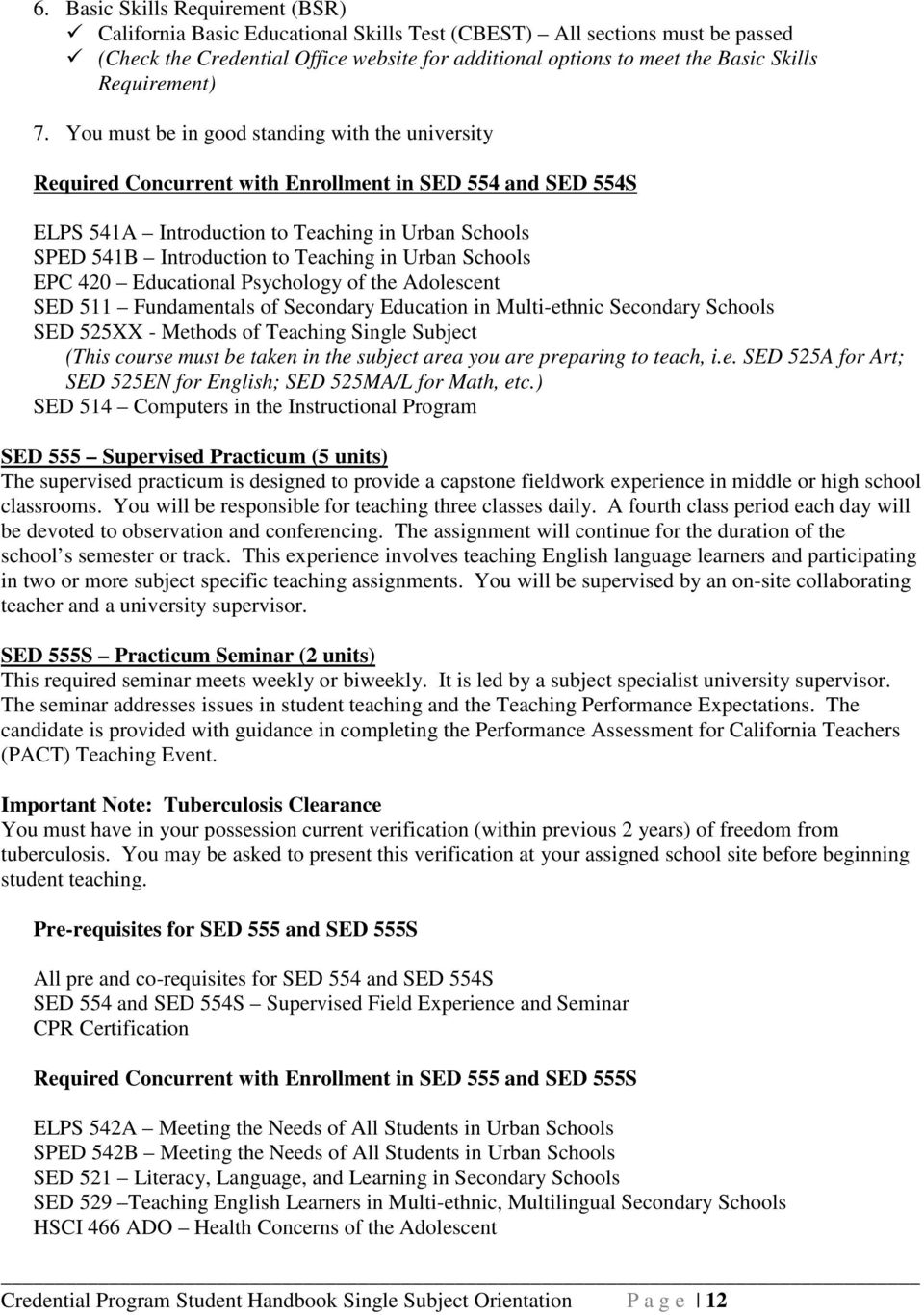 You must be in good standing with the university Required Concurrent with Enrollment in SED 554 and SED 554S ELPS 541A Introduction to Teaching in Urban Schools SPED 541B Introduction to Teaching in
