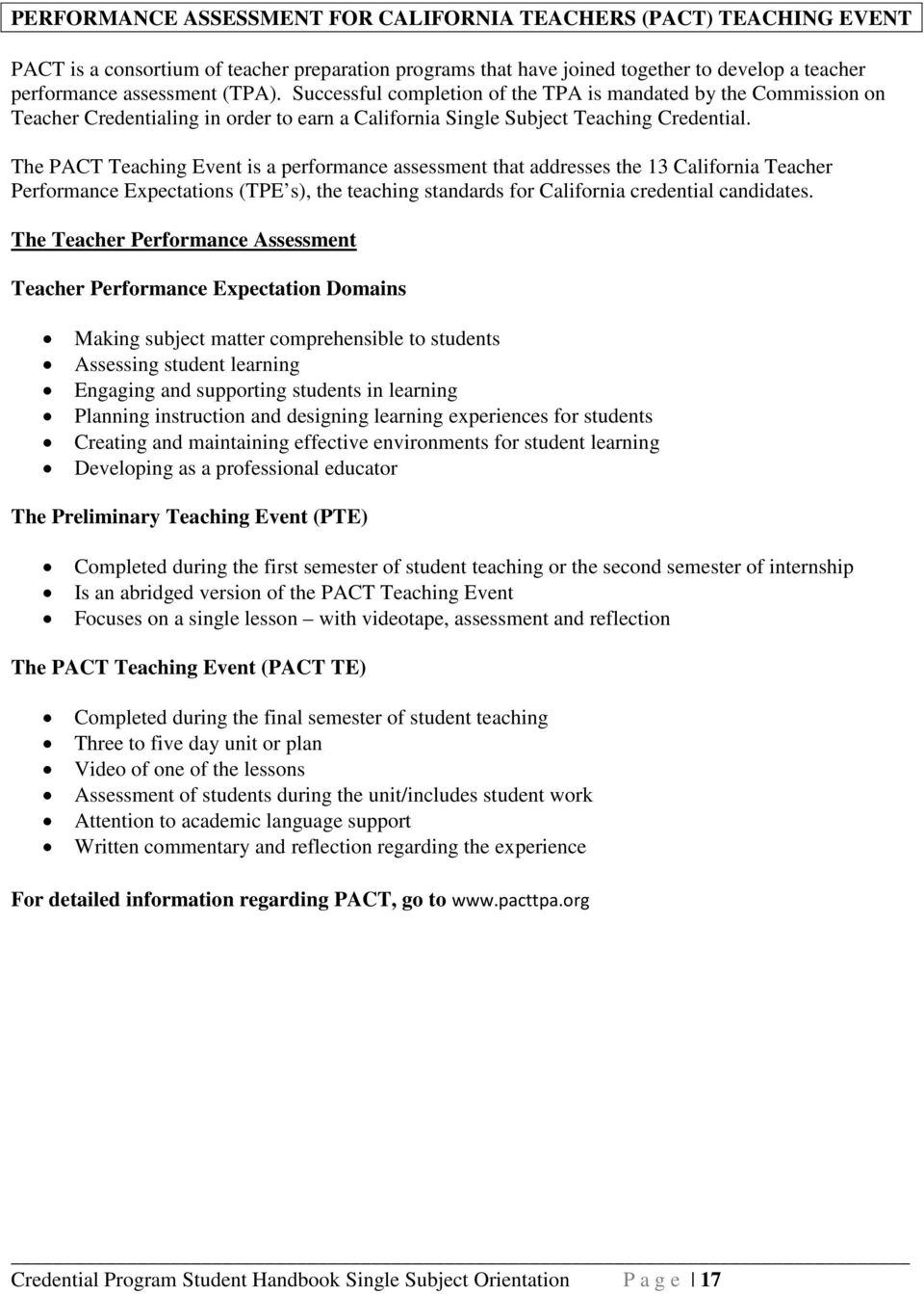 The PACT Teaching Event is a performance assessment that addresses the 13 California Teacher Performance Expectations (TPE s), the teaching standards for California credential candidates.