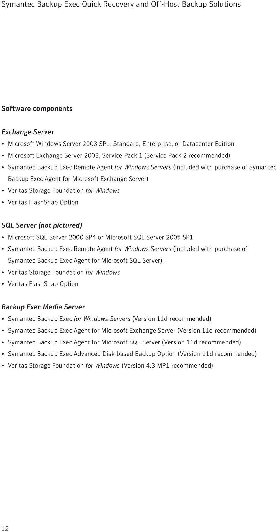 Server (not pictured) Microsoft SQL Server 2000 SP4 or Microsoft SQL Server 2005 SP1 Symantec Backup Exec Remote Agent for Windows Servers (included with purchase of Symantec Backup Exec Agent for