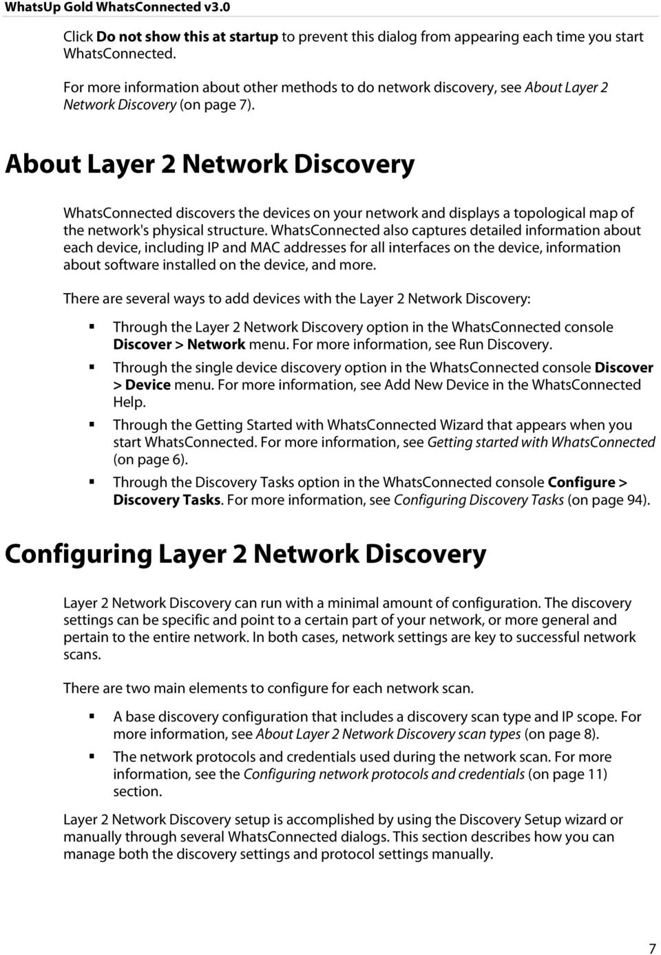 About Layer 2 Network Discovery WhatsConnected discovers the devices on your network and displays a topological map of the network's physical structure.