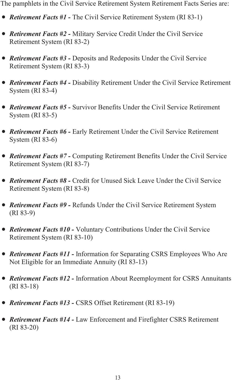 the Civil Service Retirement System (RI 83-4) Retirement Facts #5 - Survivor Benefits Under the Civil Service Retirement System (RI 83-5) Retirement Facts #6 - Early Retirement Under the Civil