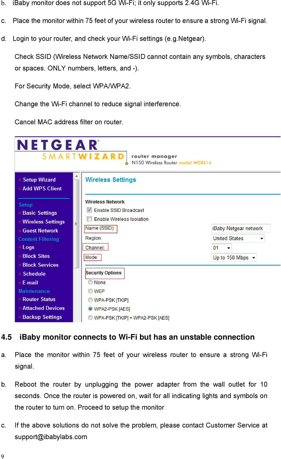 Change the Wi-Fi channel to reduce signal interference. Cancel MAC address filter on router. 4.5 ibaby monitor connects to Wi-Fi but has an unstable connection a.