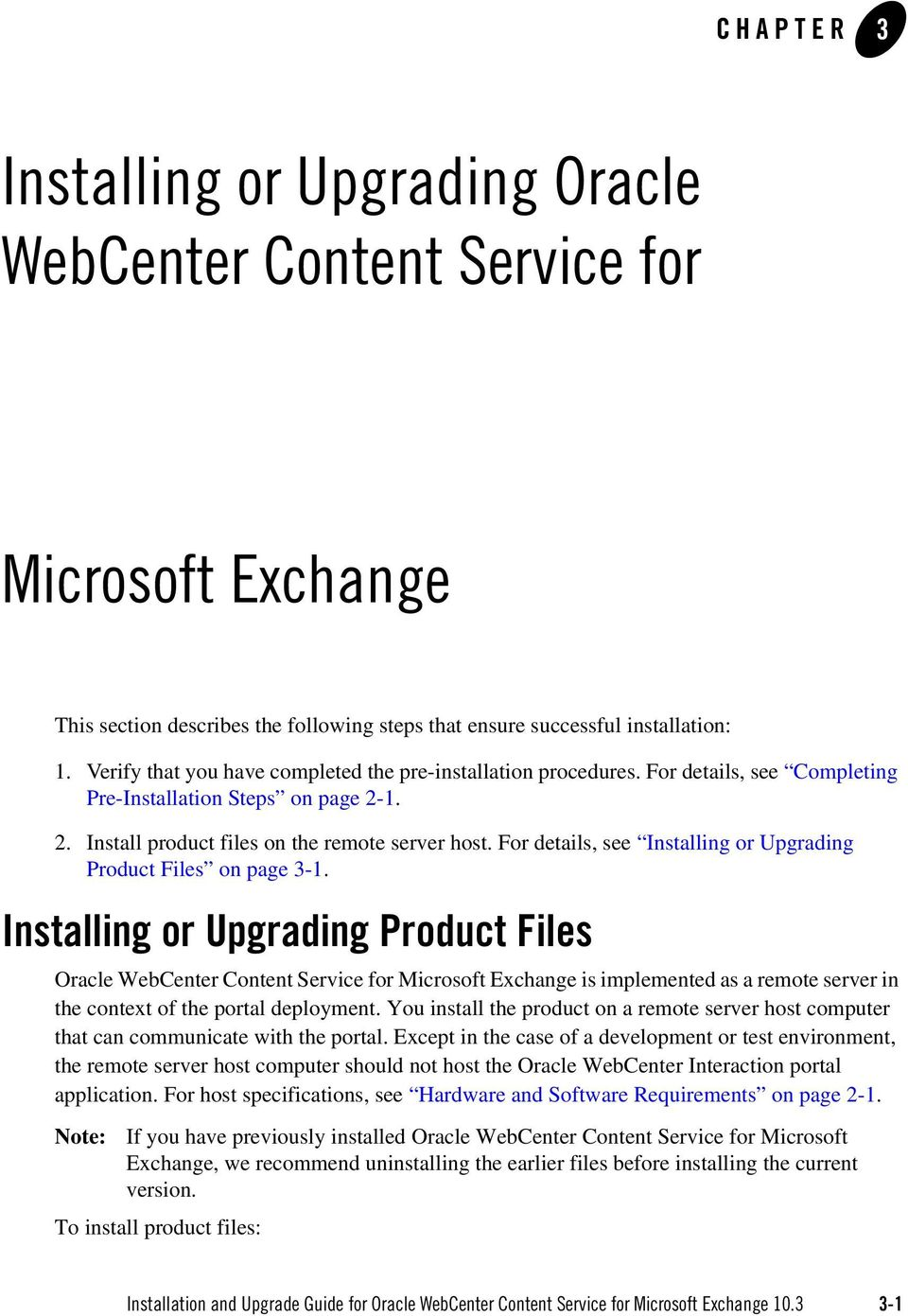 For details, see Installing or Upgrading Product Files on page 3-1.