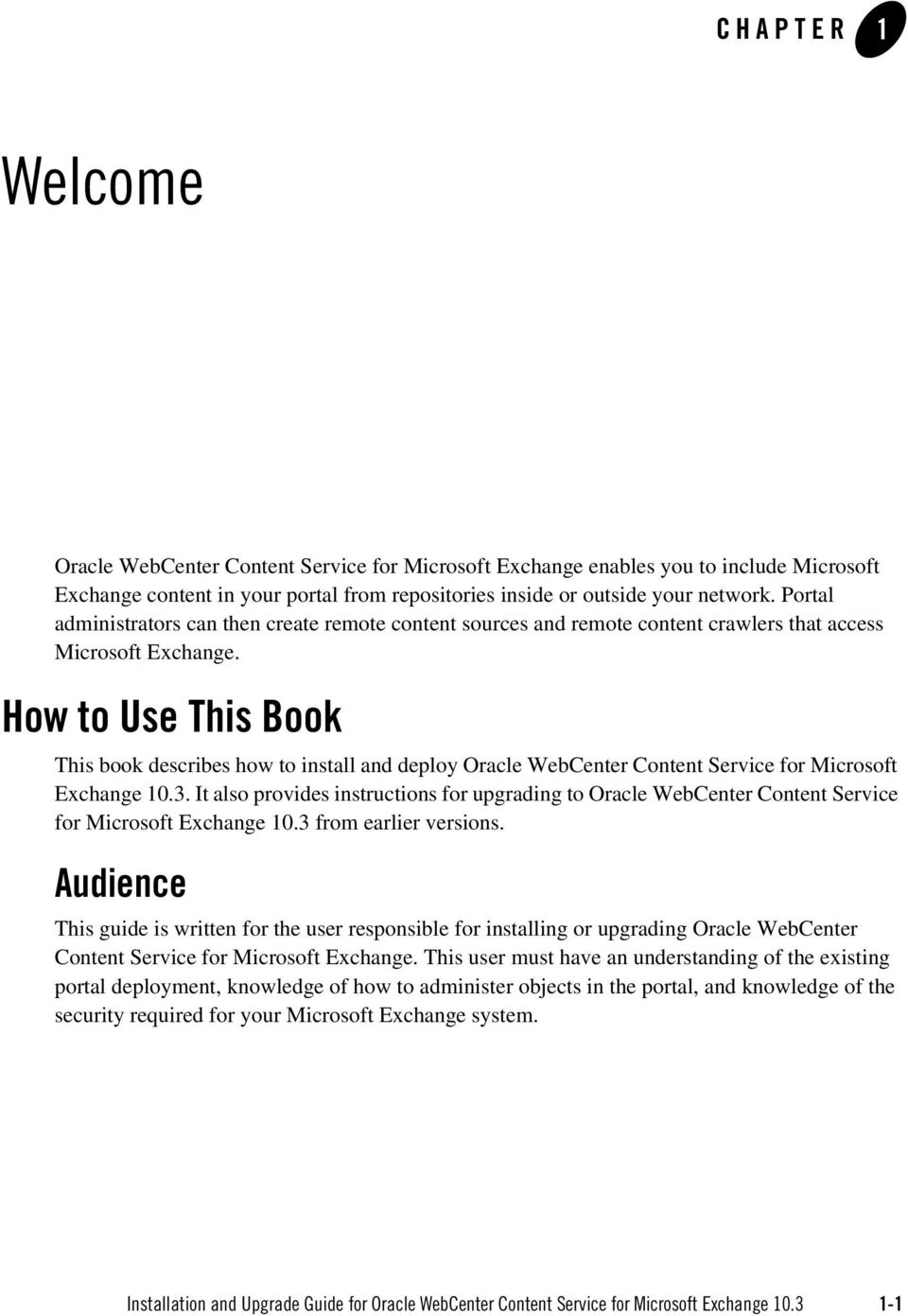 How to Use This Book This book describes how to install and deploy Oracle WebCenter Content Service for Microsoft Exchange 10.3.