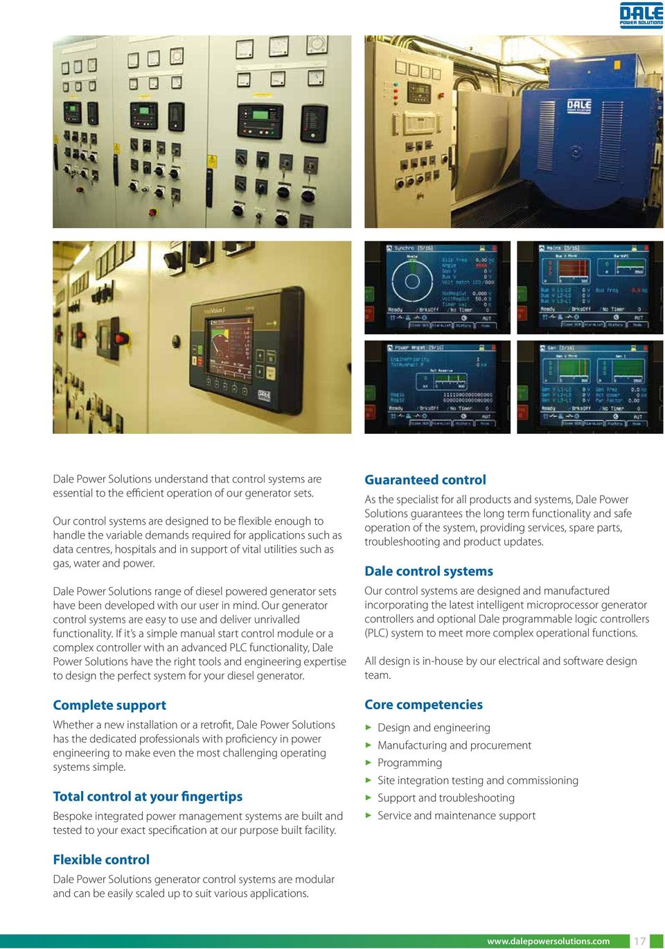 and power. Dale Power Solutions range of diesel powered generator sets have been developed with our user in mind. Our generator control systems are easy to use and deliver unrivalled functionality.