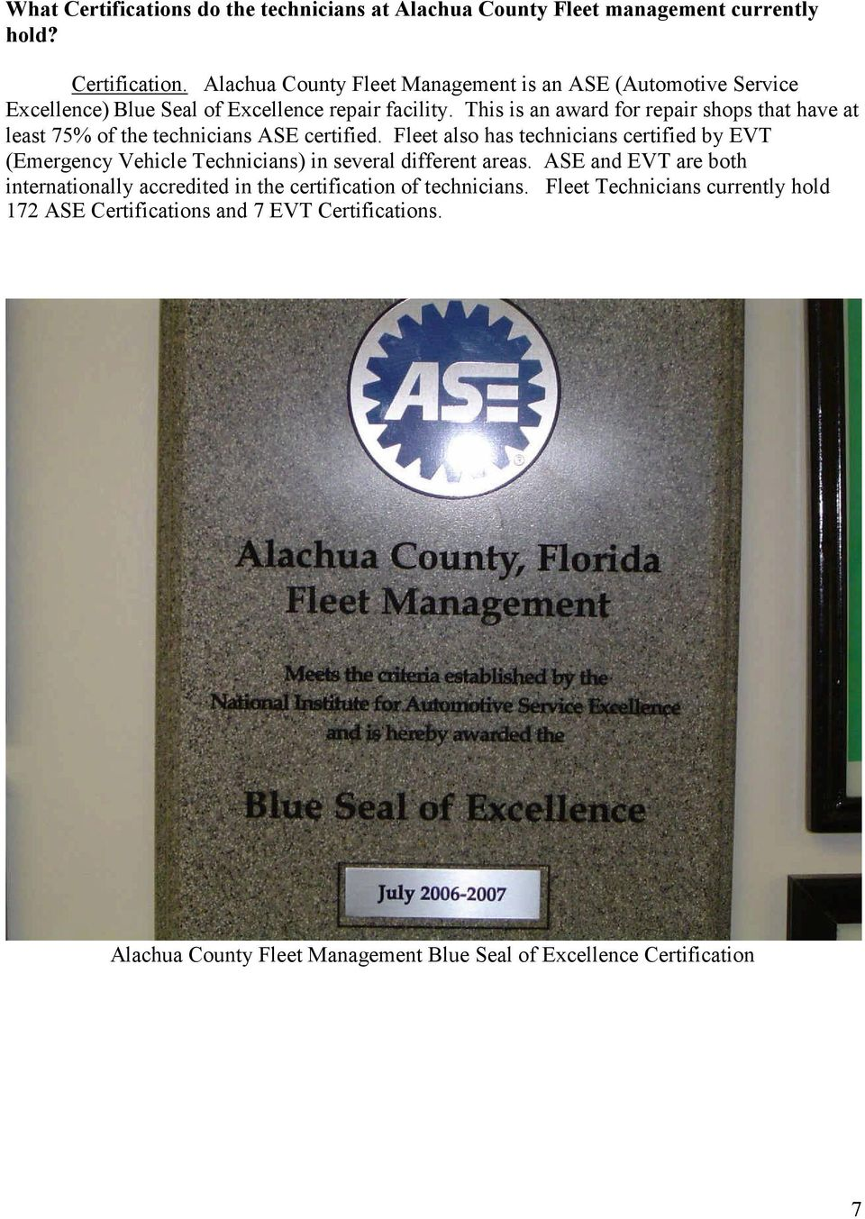 Fleet also has technicians certified by EVT (Emergency Vehicle Technicians) in several different areas.