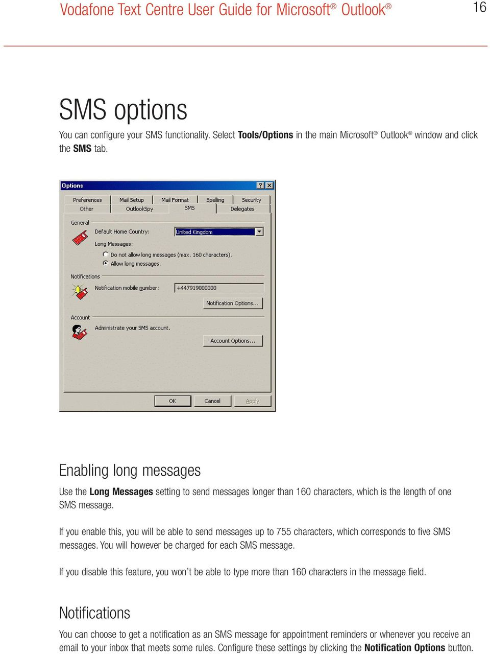 If you enable this, you will be able to send messages up to 755 characters, which corresponds to five SMS messages. You will however be charged for each SMS message.