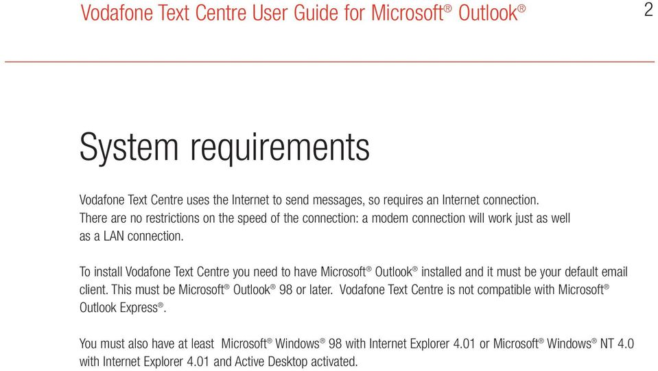 To install Vodafone Text Centre you need to have Microsoft Outlook installed and it must be your default email client.