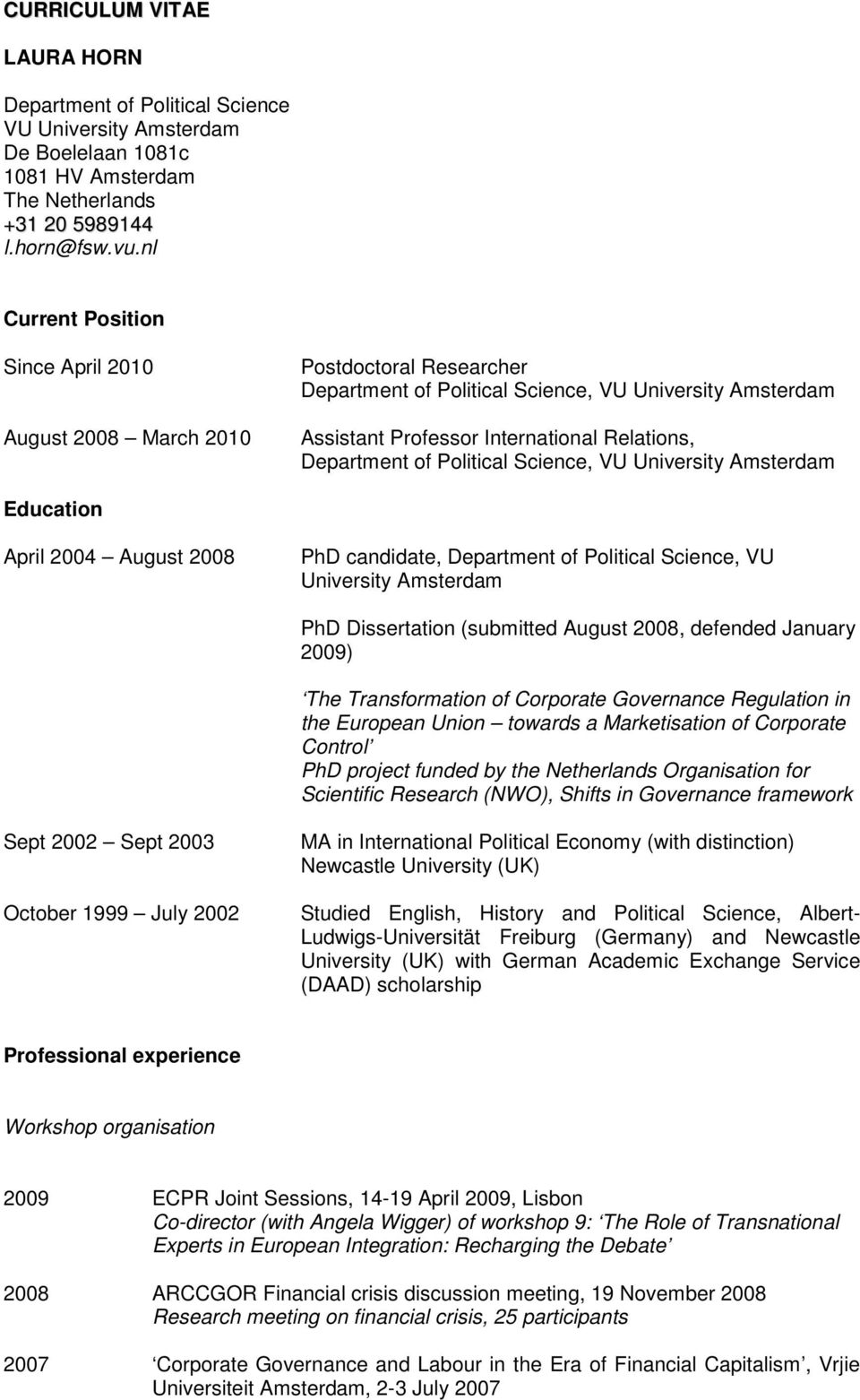 Political Science, VU University Amsterdam Education April 2004 August 2008 PhD candidate, Department of Political Science, VU University Amsterdam PhD Dissertation (submitted August 2008, defended