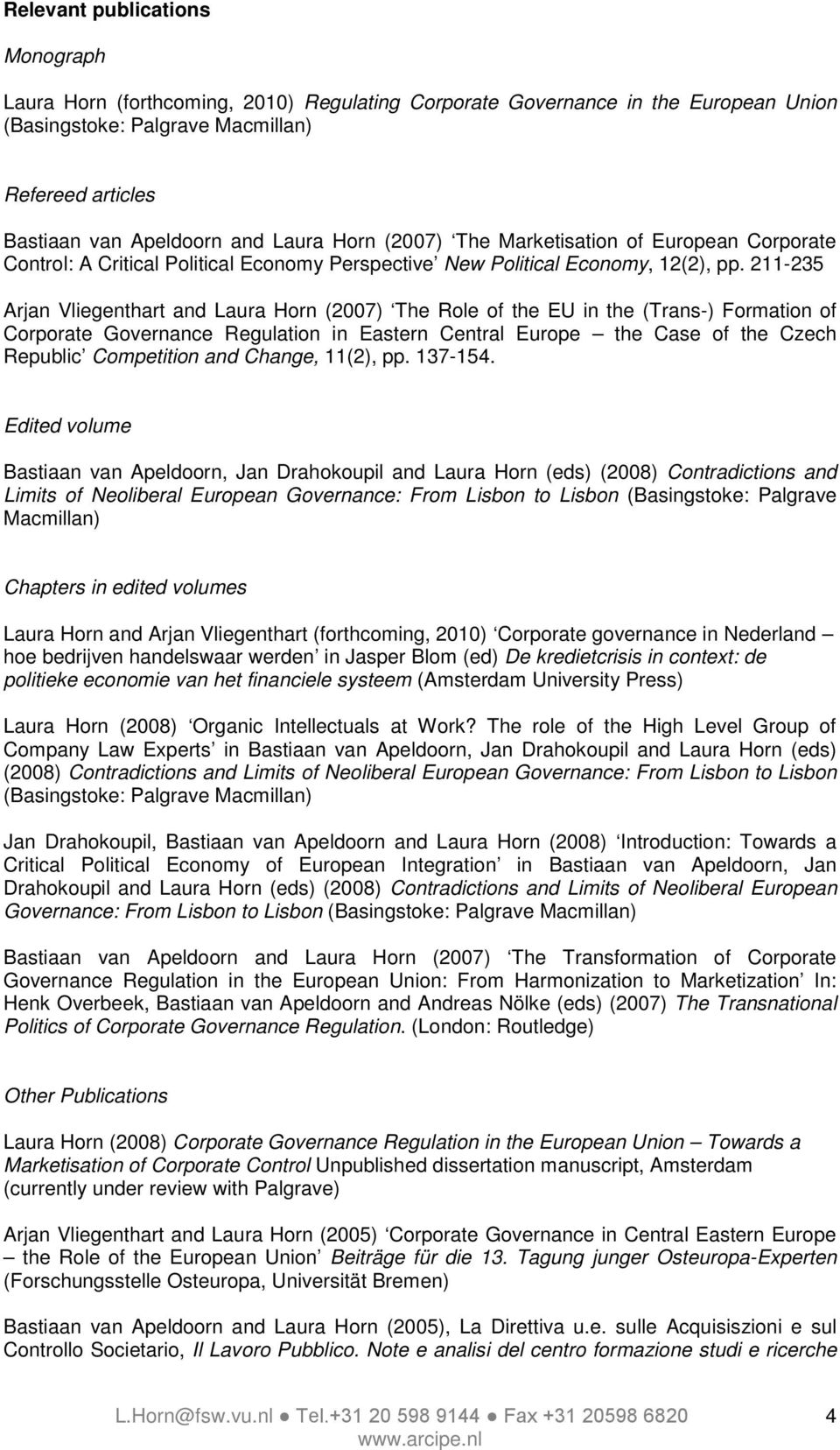 211-235 Arjan Vliegenthart and Laura Horn (2007) The Role of the EU in the (Trans-) Formation of Corporate Governance Regulation in Eastern Central Europe the Case of the Czech Republic Competition