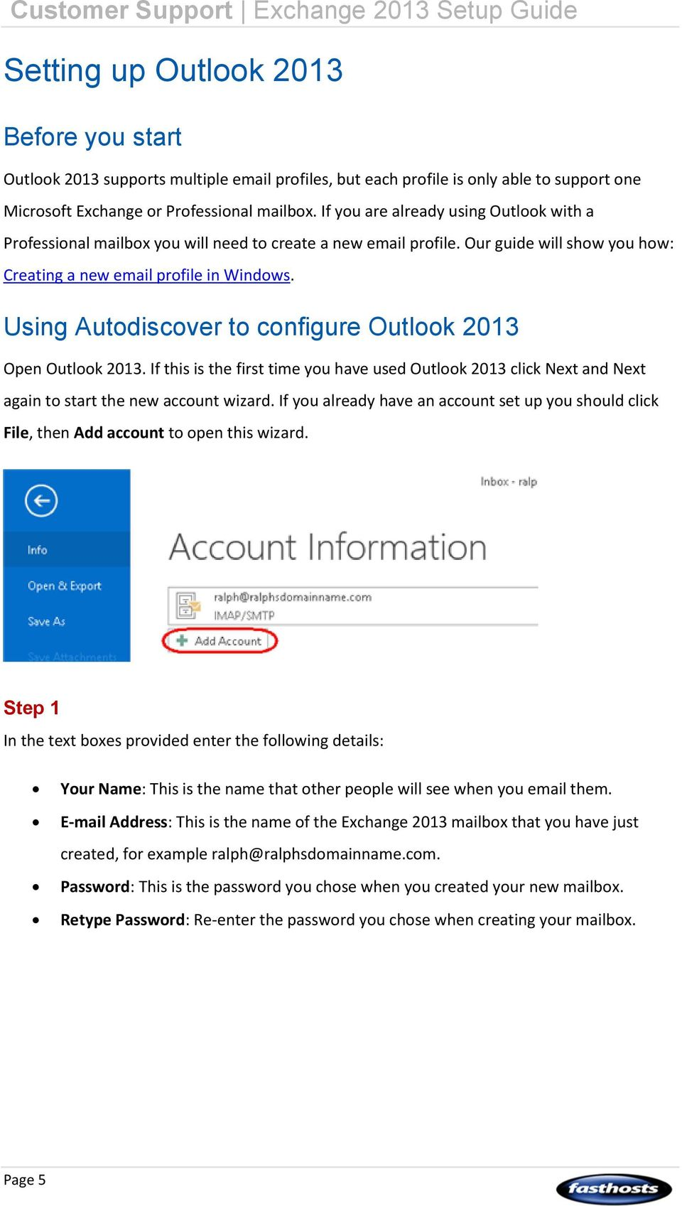 Using Autodiscover to configure Outlook 2013 Open Outlook 2013. If this is the first time you have used Outlook 2013 click Next and Next again to start the new account wizard.
