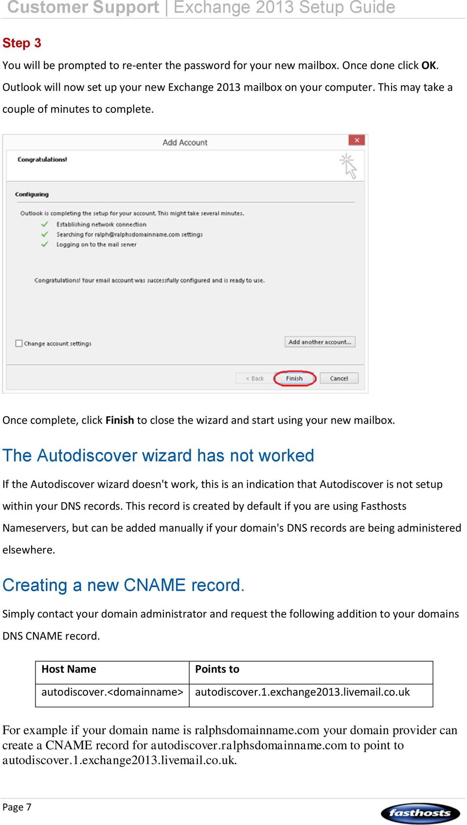 The Autodiscover wizard has not worked If the Autodiscover wizard doesn't work, this is an indication that Autodiscover is not setup within your DNS records.