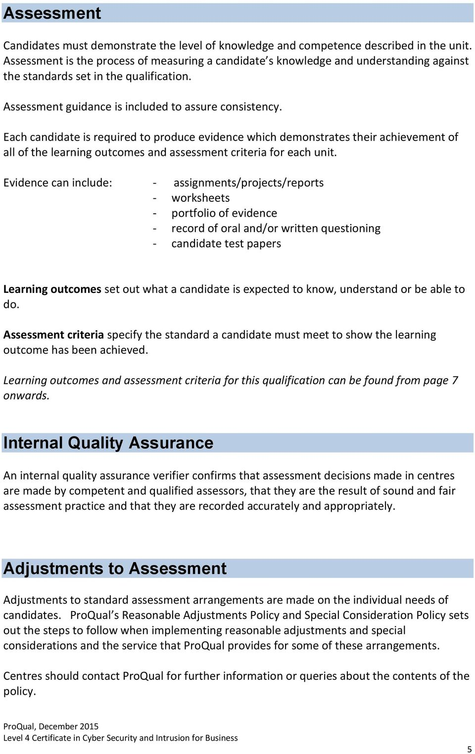 Each candidate is required to produce evidence which demonstrates their achievement of all of the learning outcomes and assessment criteria for each unit.