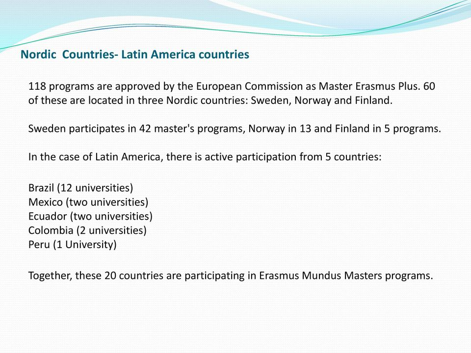 Sweden participates in 42 master's programs, Norway in 13 and Finland in 5 programs.