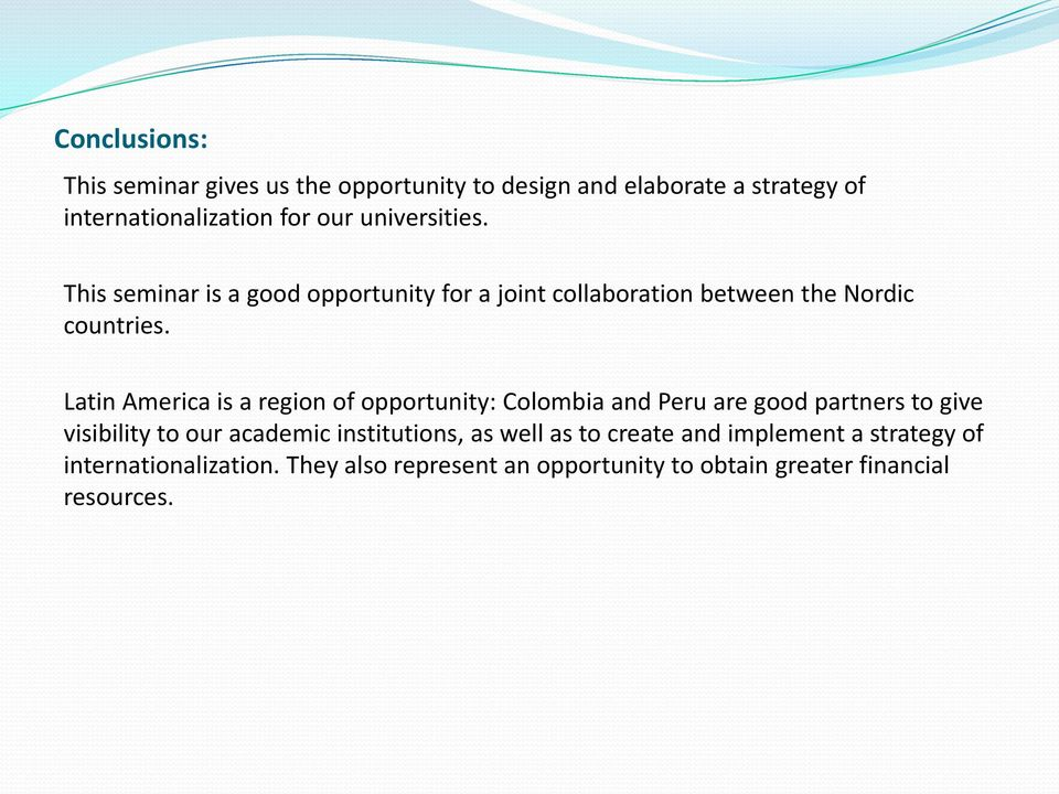 Latin America is a region of opportunity: Colombia and Peru are good partners to give visibility to our academic