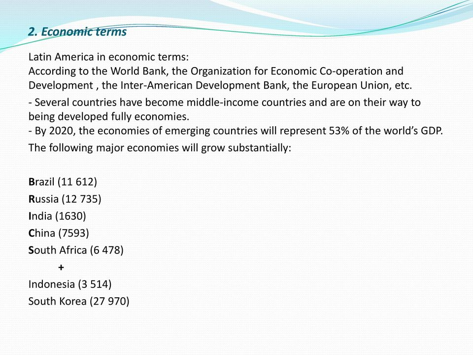 - Several countries have become middle-income countries and are on their way to being developed fully economies.