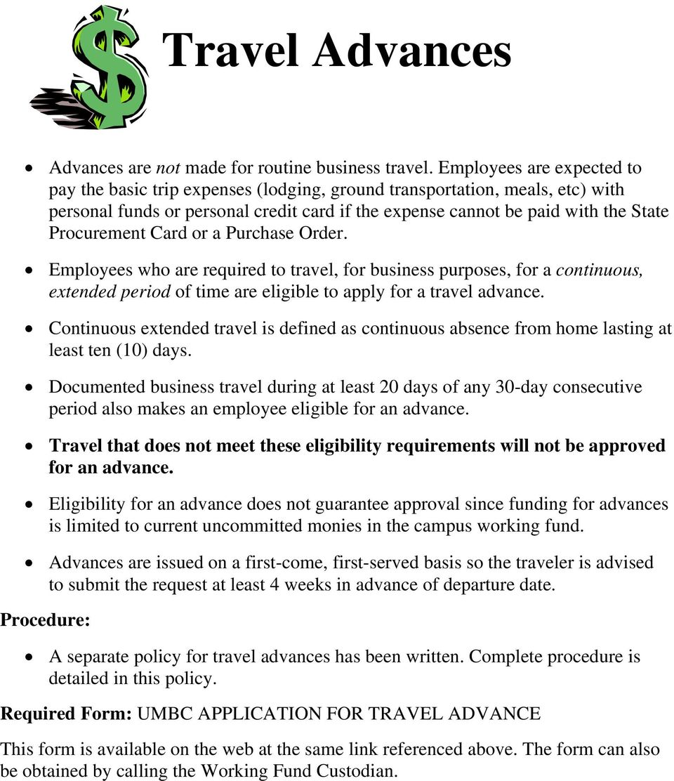 Card or a Purchase Order. Employees who are required to travel, for business purposes, for a continuous, extended period of time are eligible to apply for a travel advance.