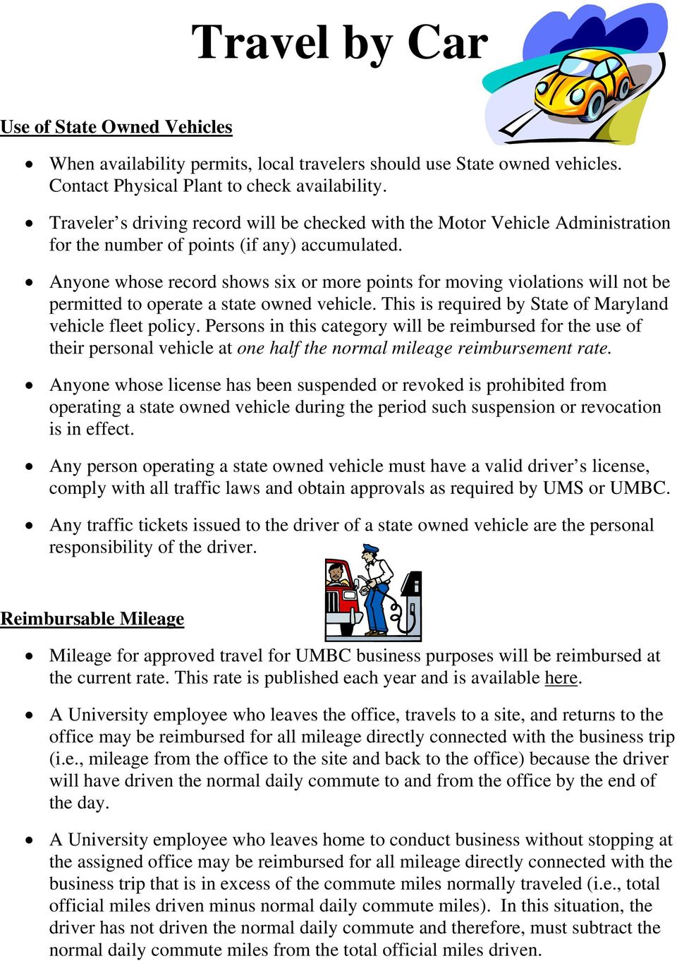 Anyone whose record shows six or more points for moving violations will not be permitted to operate a state owned vehicle. This is required by State of Maryland vehicle fleet policy.