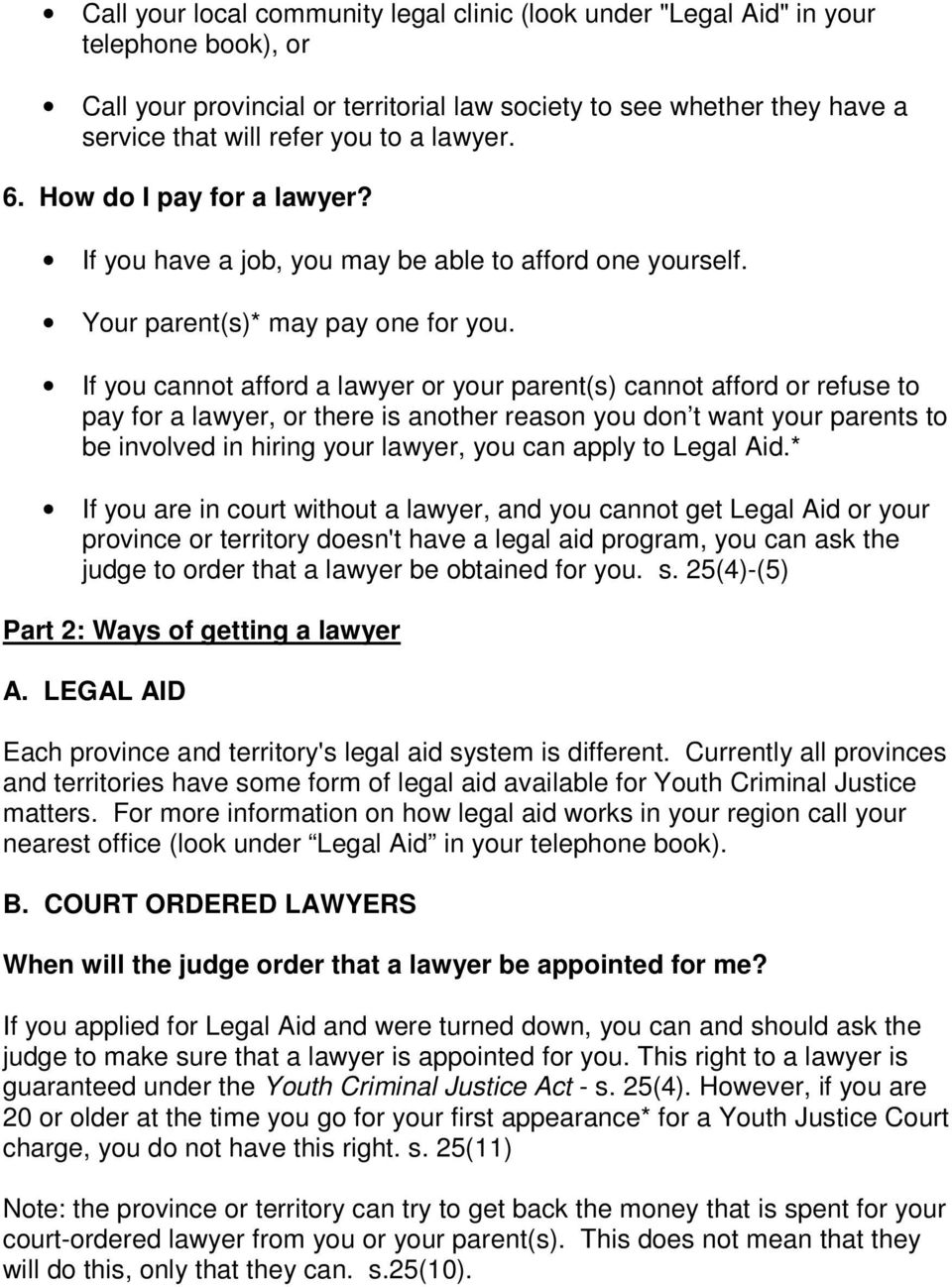 If you cannot afford a lawyer or your parent(s) cannot afford or refuse to pay for a lawyer, or there is another reason you don t want your parents to be involved in hiring your lawyer, you can apply