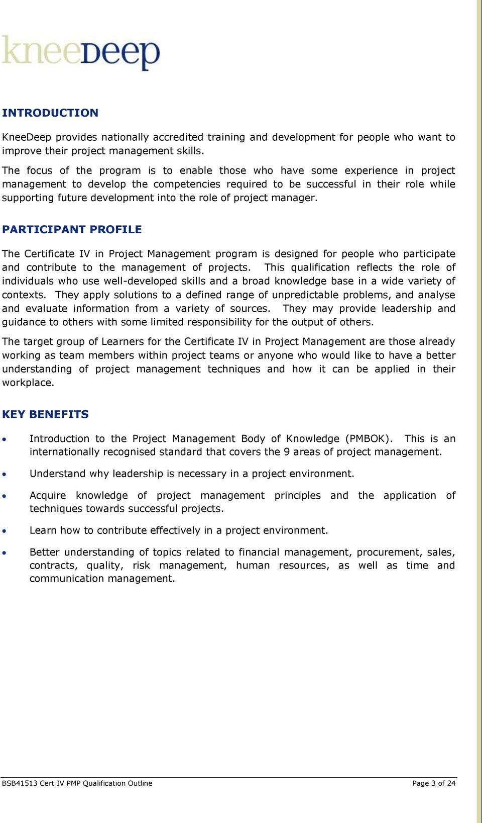the role of project manager. PARTICIPANT PROFILE The Certificate IV in Project Management program is designed for people who participate and contribute to the management of projects.