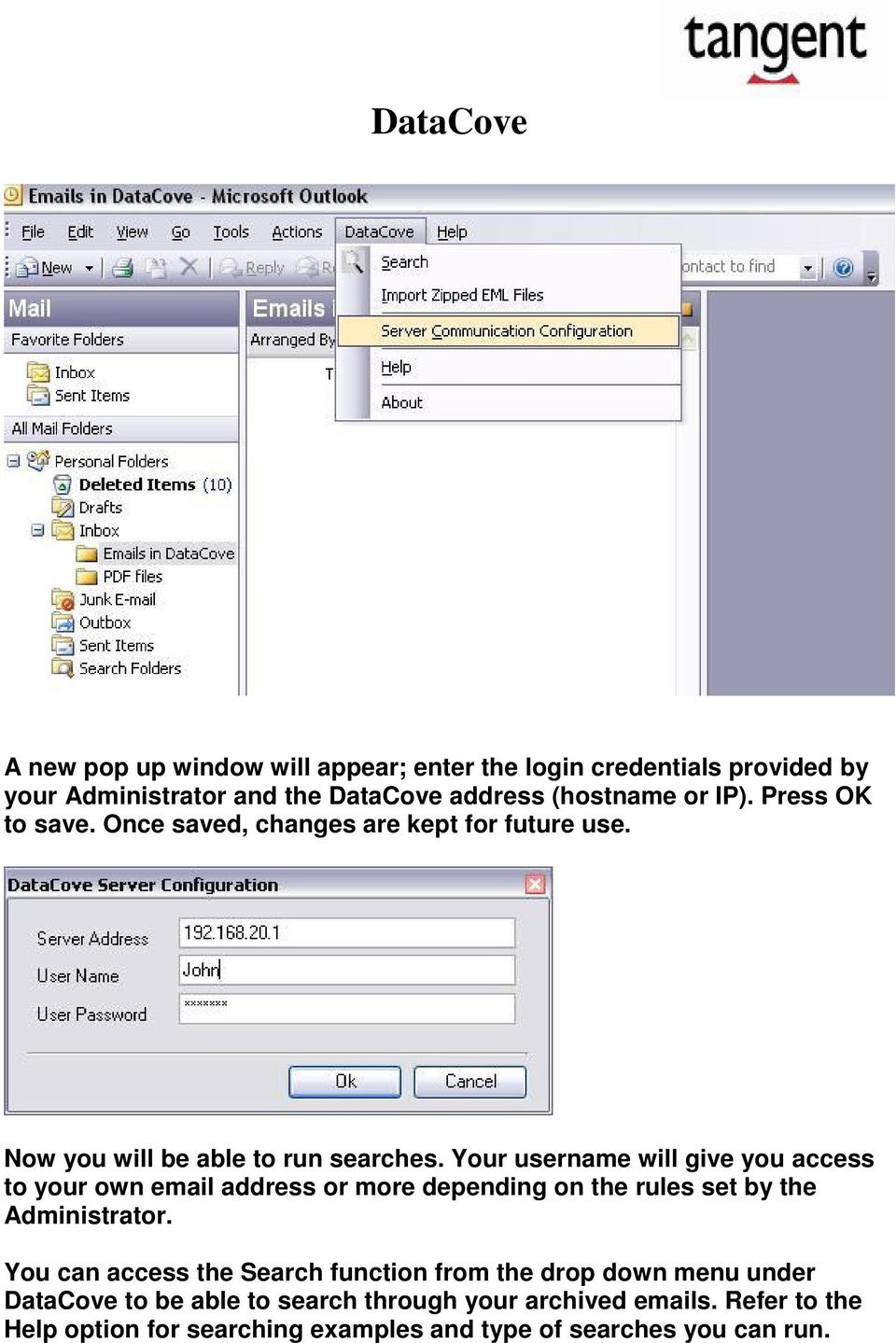 Your username will give you access to your own email address or more depending on the rules set by the Administrator.