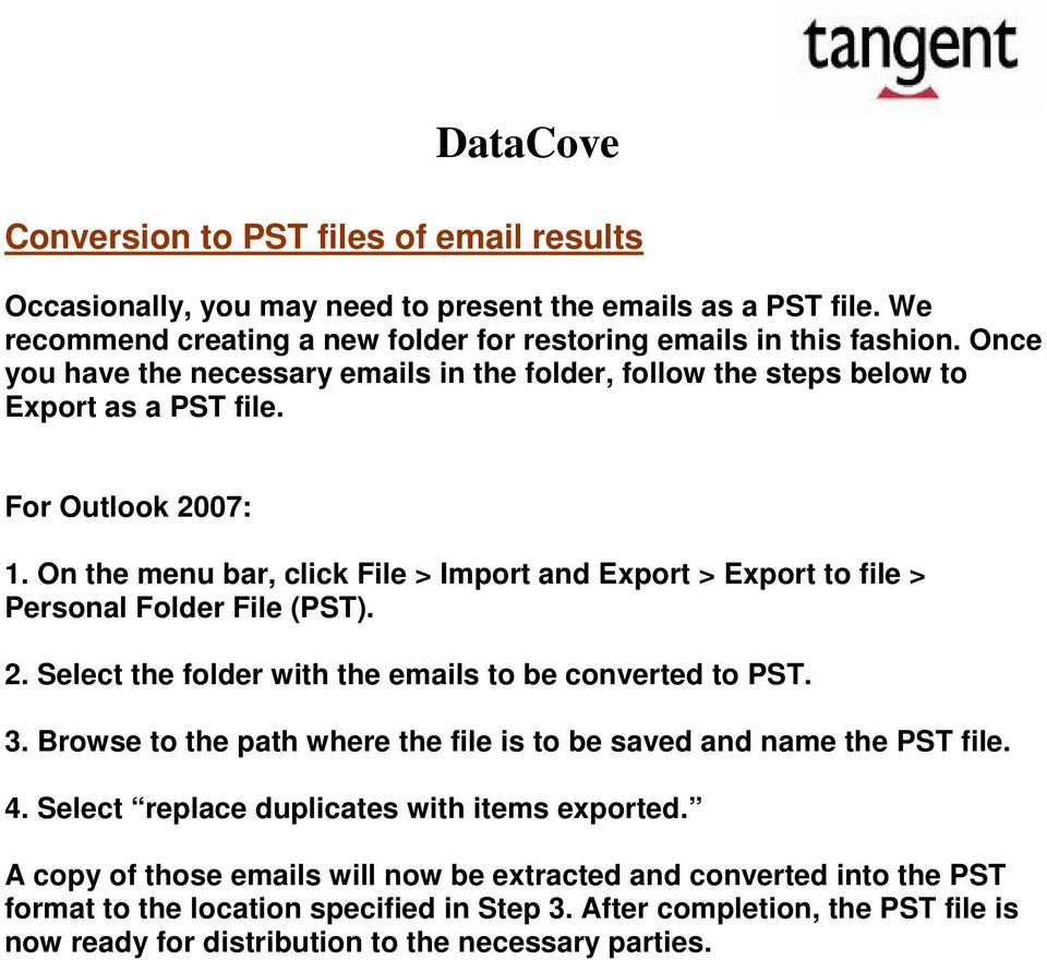 On the menu bar, click File > Import and Export > Export to file > Personal Folder File (PST). 2. Select the folder with the emails to be converted to PST. 3.