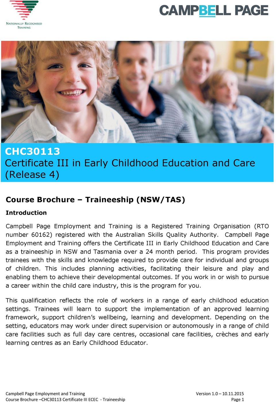 Campbell Page Employment and Training offers the Certificate III in Early Childhood Education and Care as a traineeship in NSW and Tasmania over a 24 month period.
