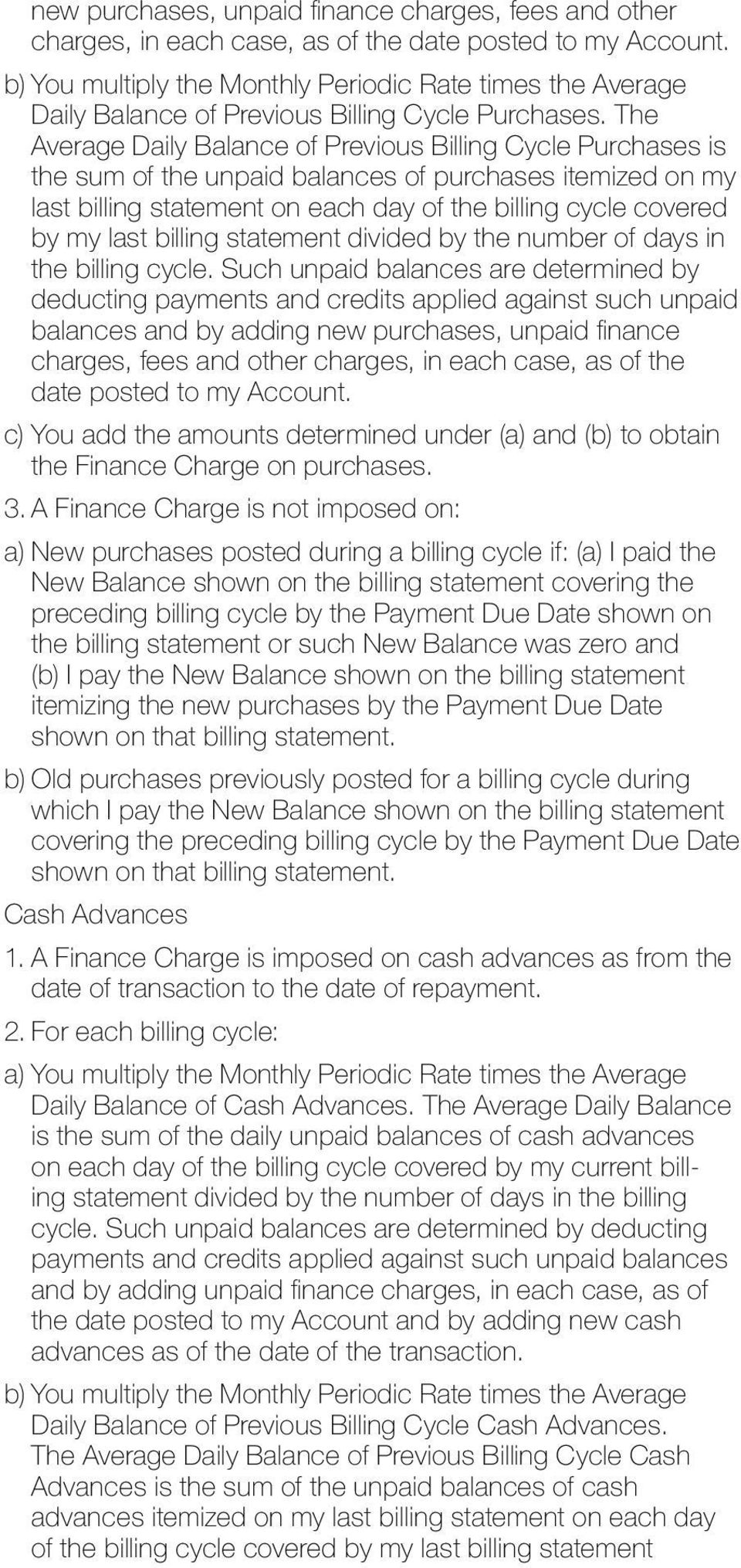The Average Daily Balance of Previous Billing Cycle Purchases is the sum of the unpaid balances of purchases itemized on my last billing statement on each day of the billing cycle covered by my last