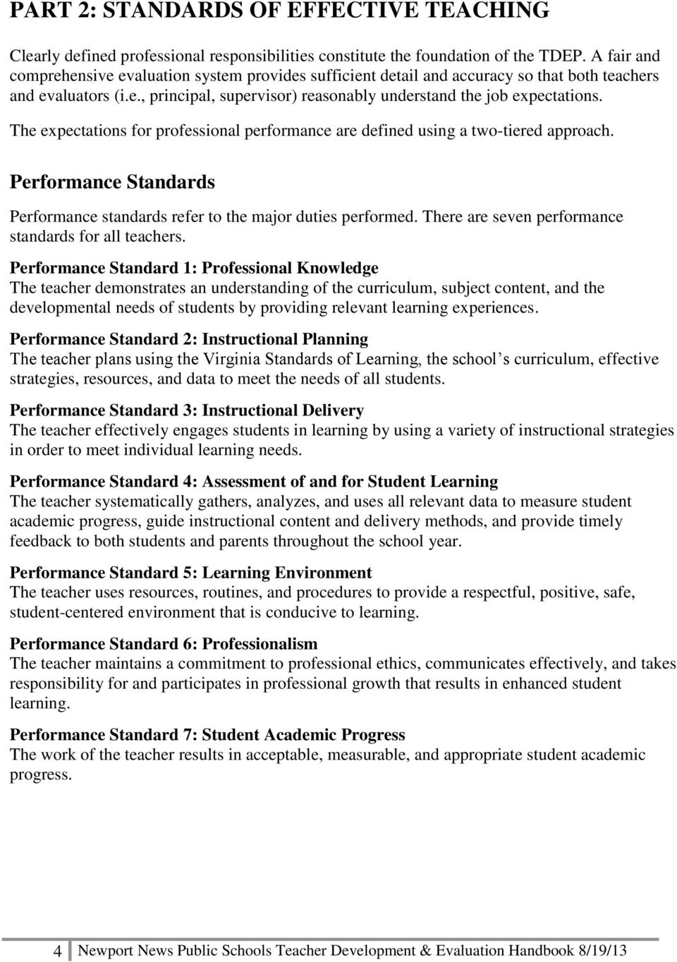 The expectations for professional performance are defined using a two-tiered approach. Performance Standards Performance standards refer to the major duties performed.