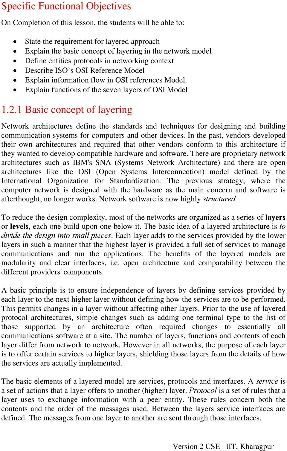1 Basic concept of layering Network architectures define the standards and techniques for designing and building communication systems for computers and other devices.