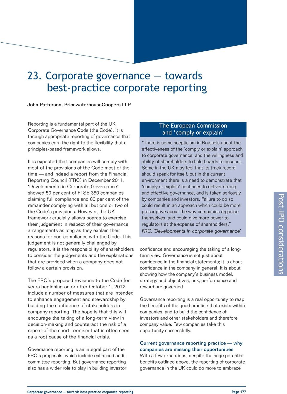 It is expected that companies wi compy with most of the provisions of the Code most of the time and indeed a report from the Financia Reporting Counci (FRC) in December 2011, Deveopments in Corporate