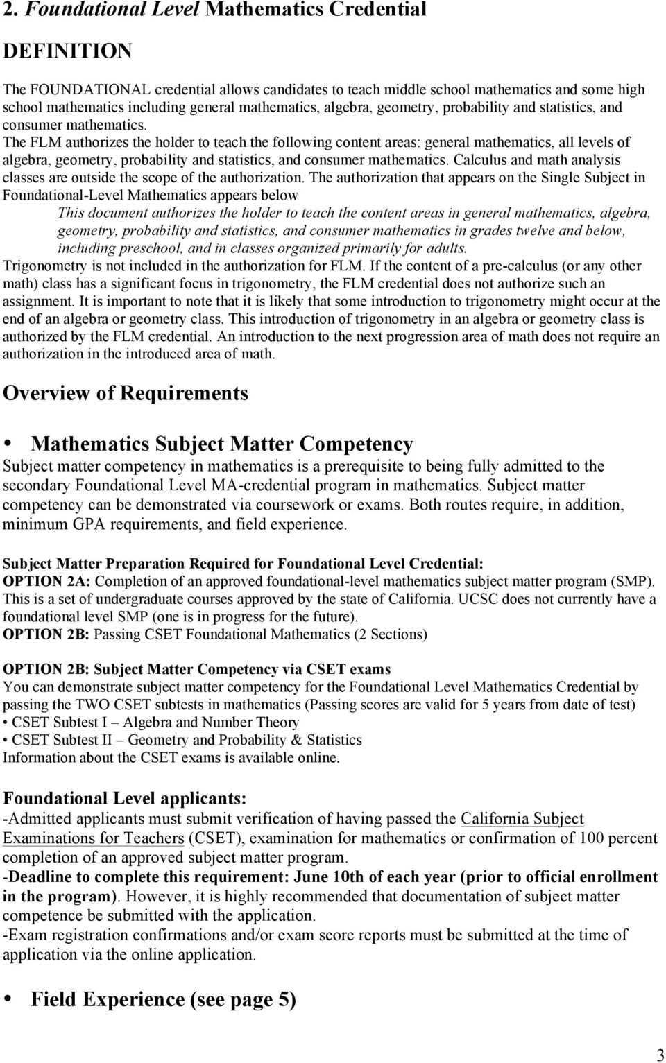 The FLM authorizes the holder to teach the following content areas: general mathematics, all levels of algebra, geometry, probability and statistics, and consumer mathematics.